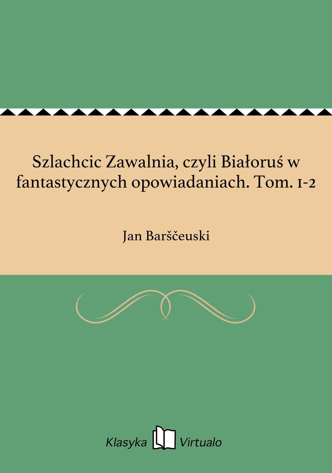 Szlachcic Zawalnia, czyli Białoruś w fantastycznych opowiadaniach. Tom. 1-2 - Ebook (Książka EPUB) do pobrania w formacie EPUB