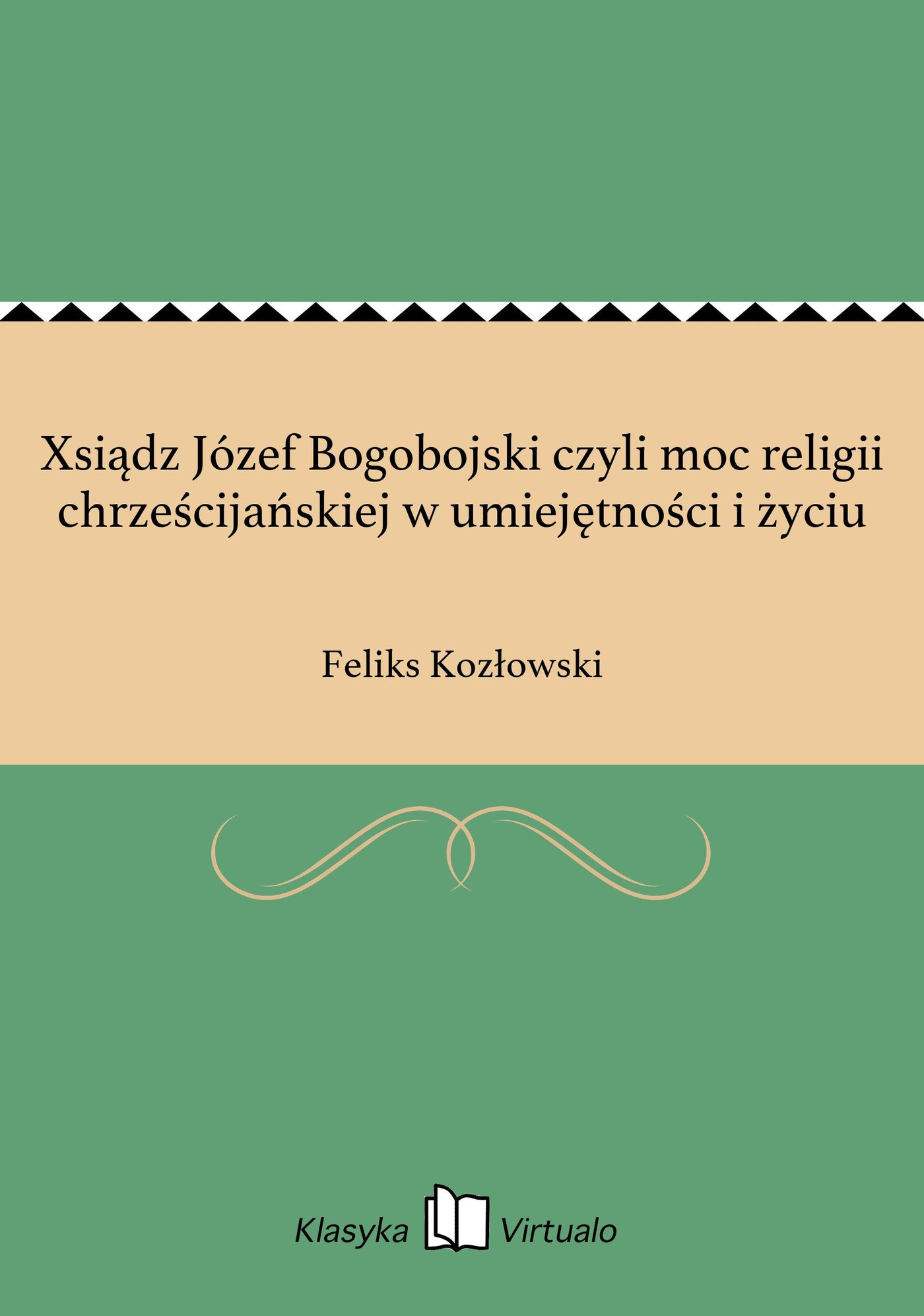 Xsiądz Józef Bogobojski czyli moc religii chrześcijańskiej w umiejętności i życiu - Ebook (Książka EPUB) do pobrania w formacie EPUB