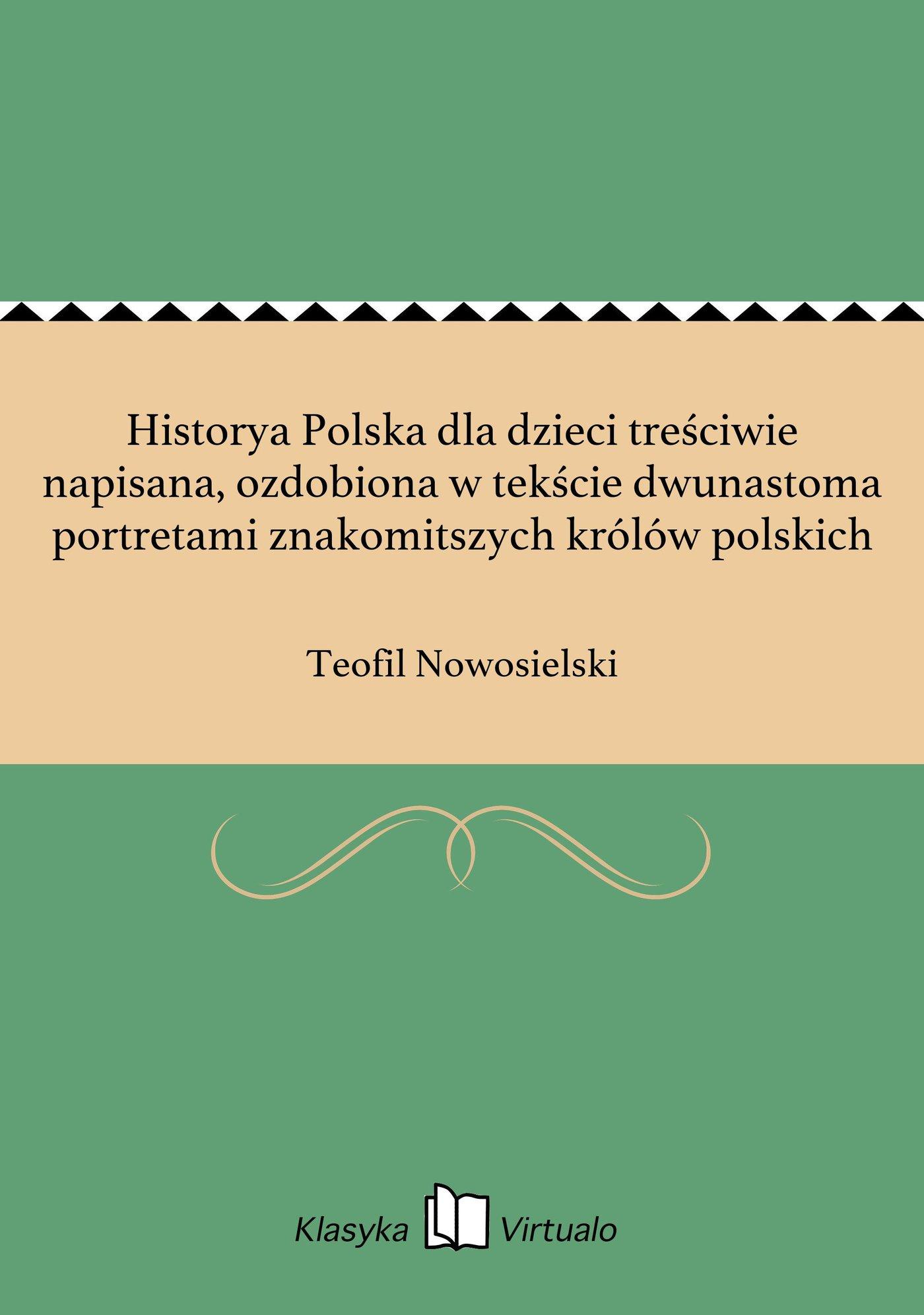 Historya Polska dla dzieci treściwie napisana, ozdobiona w tekście dwunastoma portretami znakomitszych królów polskich - Ebook (Książka EPUB) do pobrania w formacie EPUB