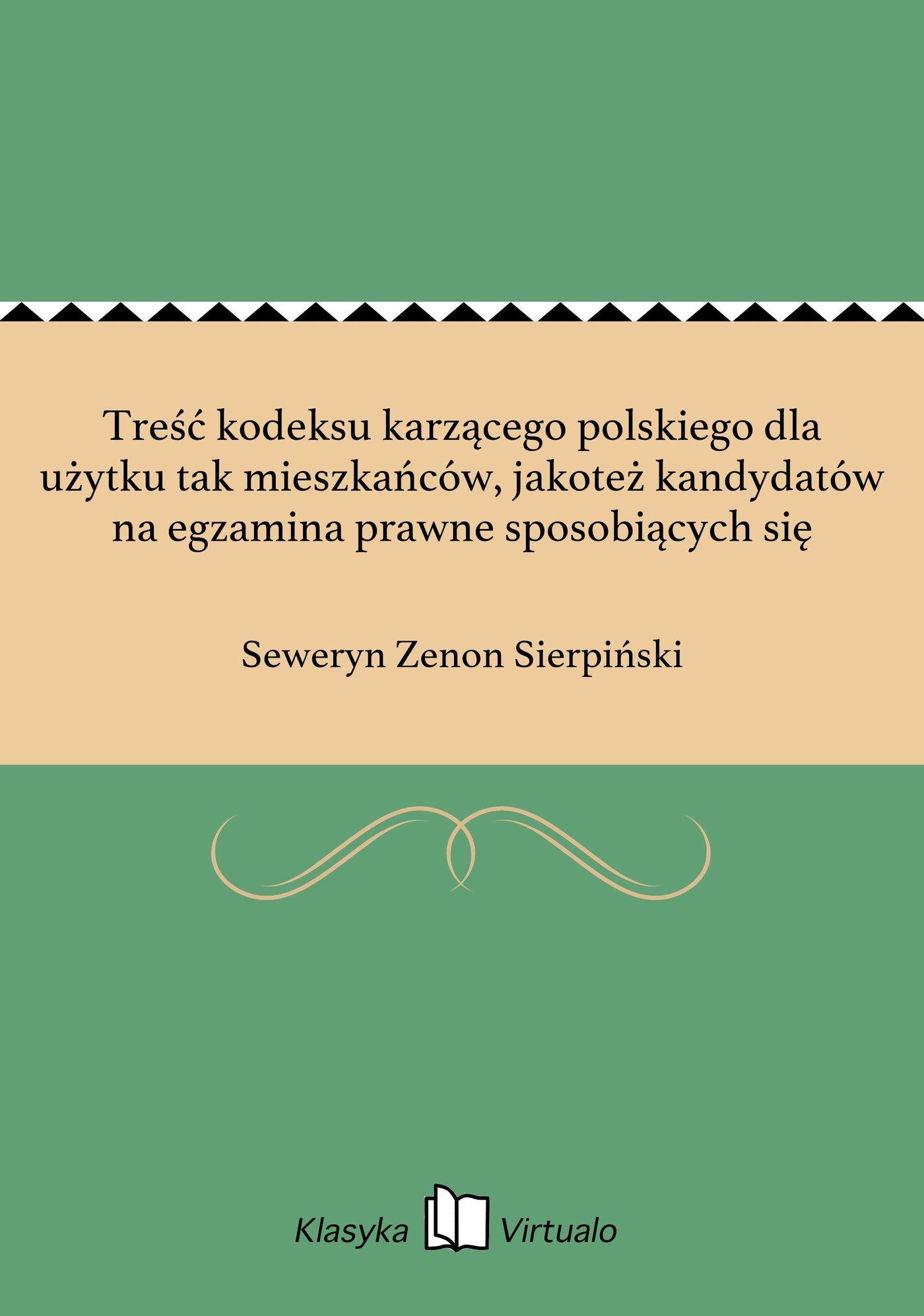 Treść kodeksu karzącego polskiego dla użytku tak mieszkańców, jakoteż kandydatów na egzamina prawne sposobiących się - Ebook (Książka EPUB) do pobrania w formacie EPUB