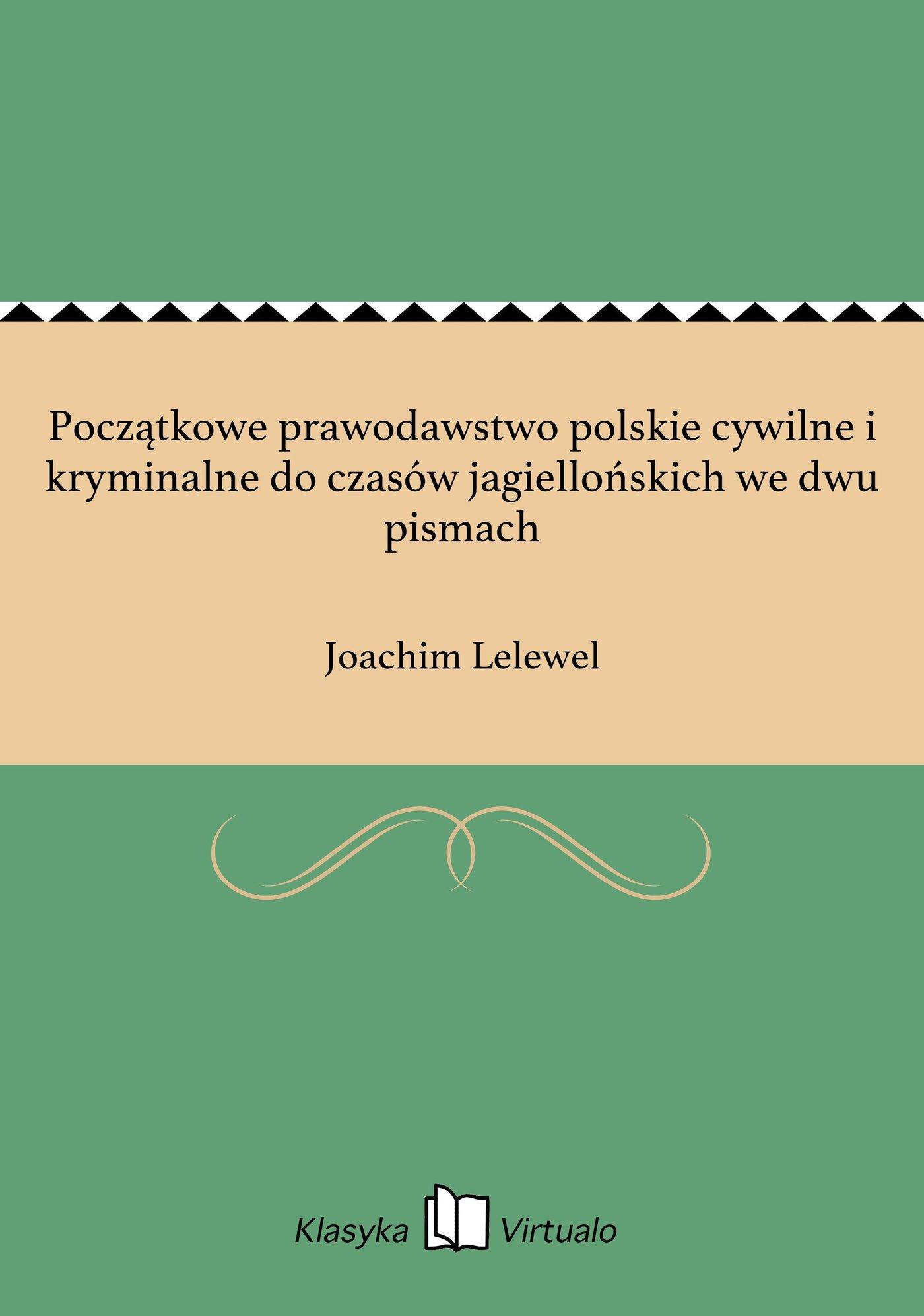 Początkowe prawodawstwo polskie cywilne i kryminalne do czasów jagiellońskich we dwu pismach - Ebook (Książka EPUB) do pobrania w formacie EPUB