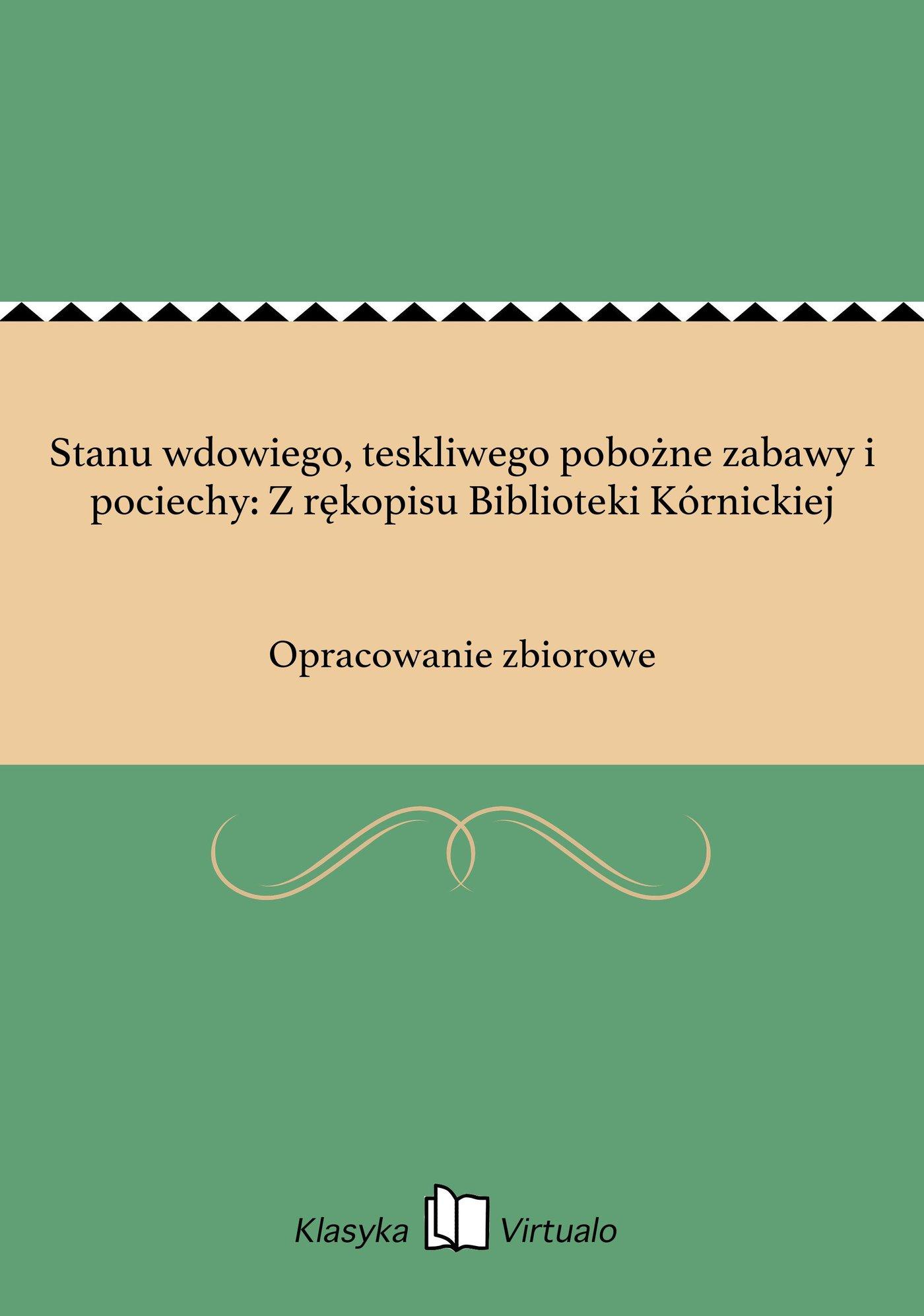 Stanu wdowiego, teskliwego pobożne zabawy i pociechy: Z rękopisu Biblioteki Kórnickiej - Ebook (Książka EPUB) do pobrania w formacie EPUB