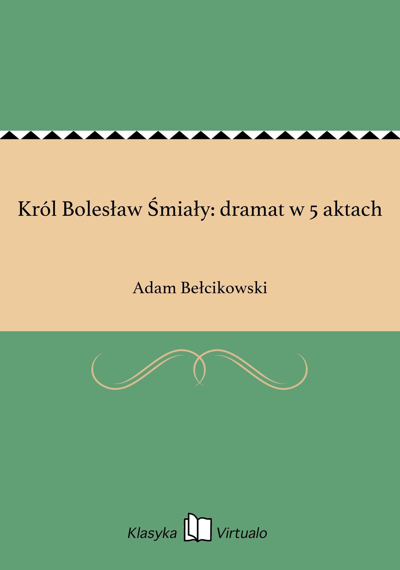 Król Bolesław Śmiały: dramat w 5 aktach - Ebook (Książka EPUB) do pobrania w formacie EPUB