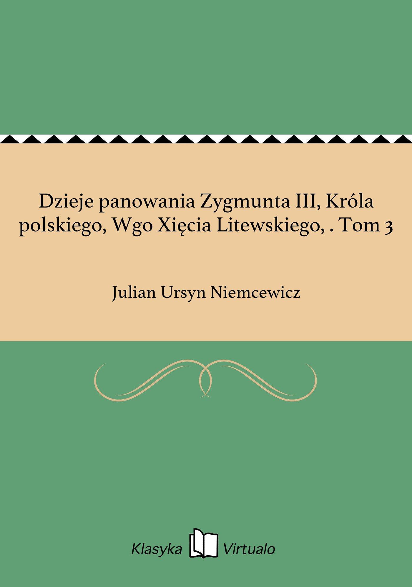 Dzieje panowania Zygmunta III, Króla polskiego, Wgo Xięcia Litewskiego, . Tom 3 - Ebook (Książka EPUB) do pobrania w formacie EPUB