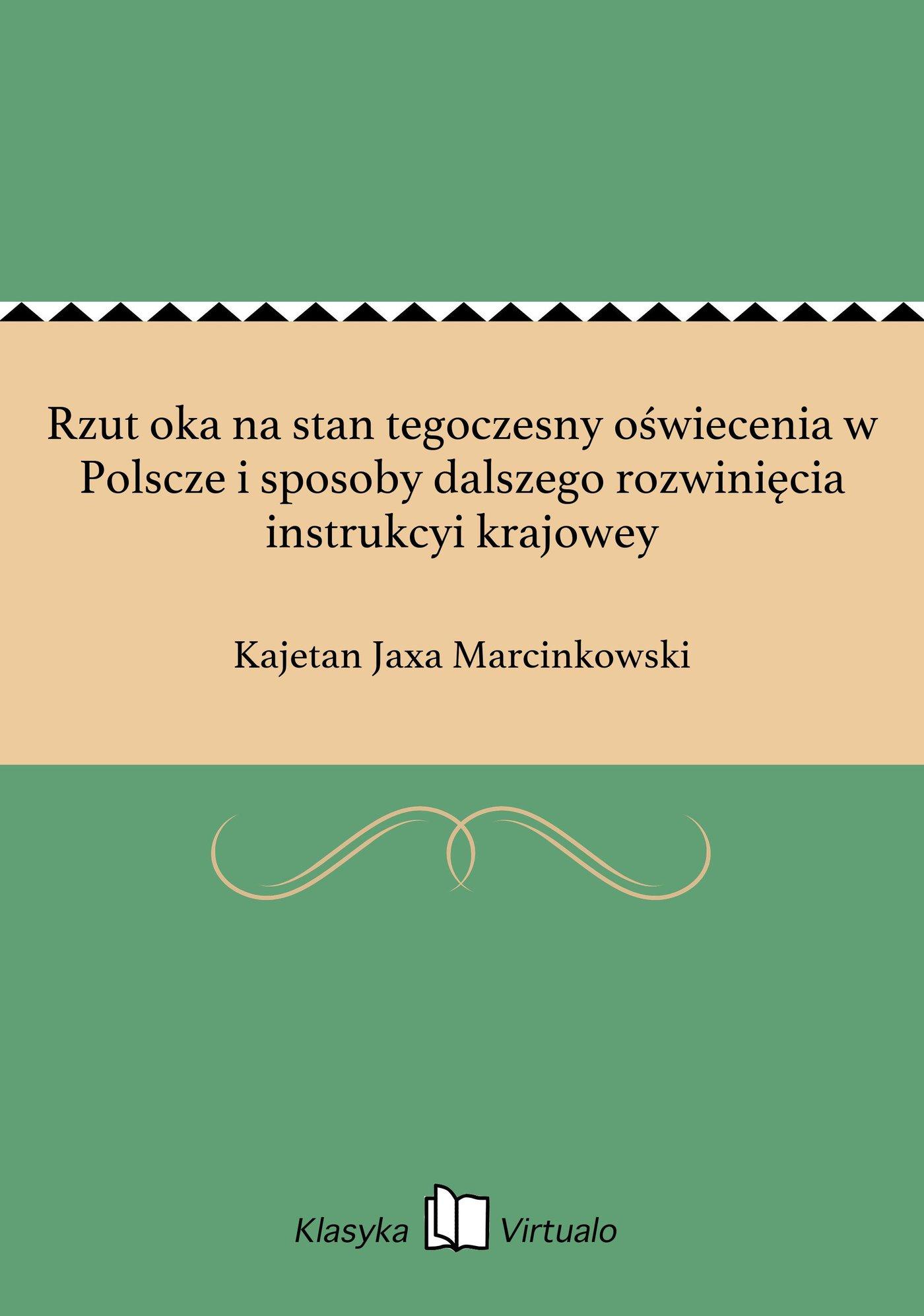 Rzut oka na stan tegoczesny oświecenia w Polscze i sposoby dalszego rozwinięcia instrukcyi krajowey - Ebook (Książka EPUB) do pobrania w formacie EPUB