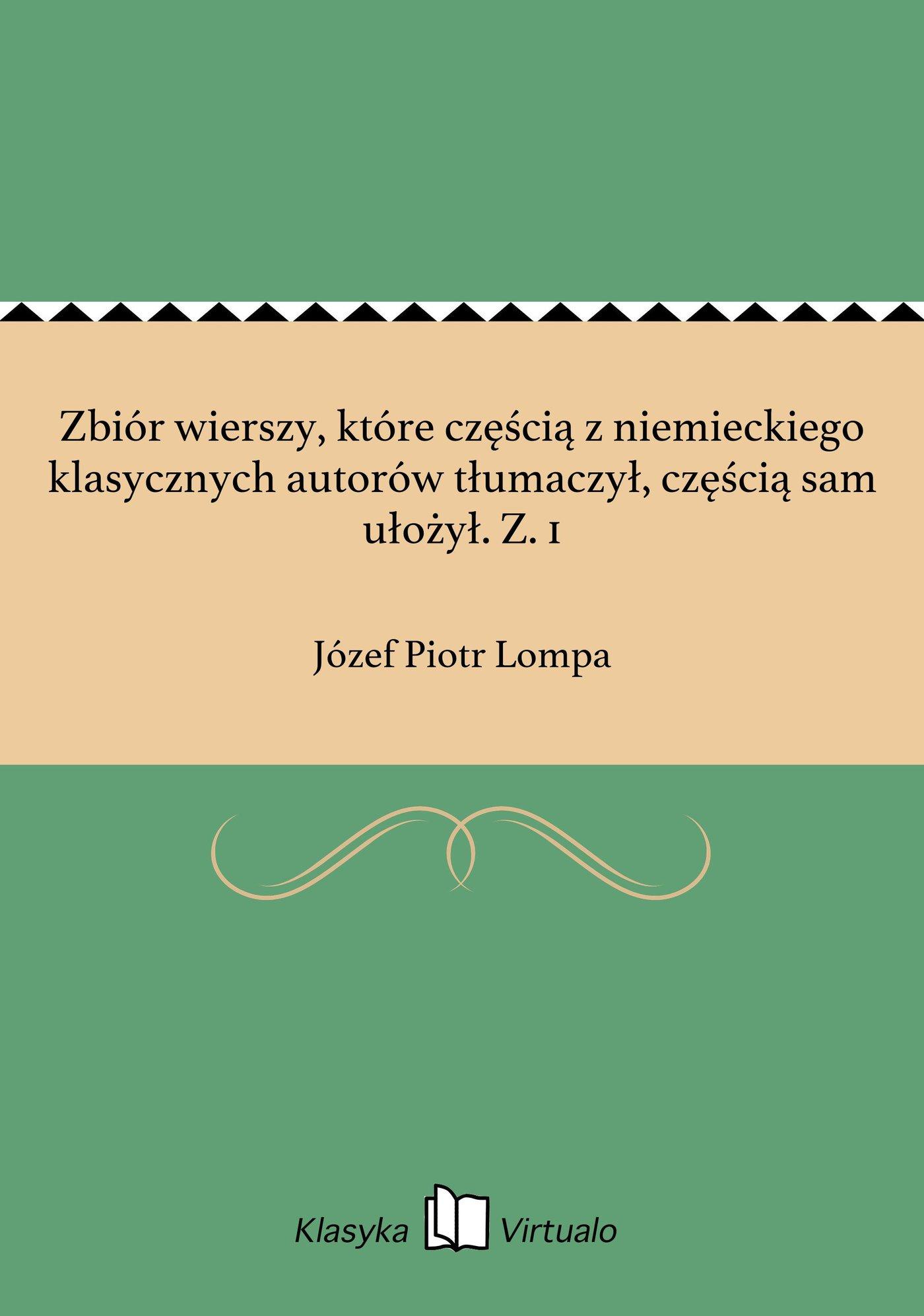 Zbiór wierszy, które częścią z niemieckiego klasycznych autorów tłumaczył, częścią sam ułożył. Z. 1 - Ebook (Książka EPUB) do pobrania w formacie EPUB