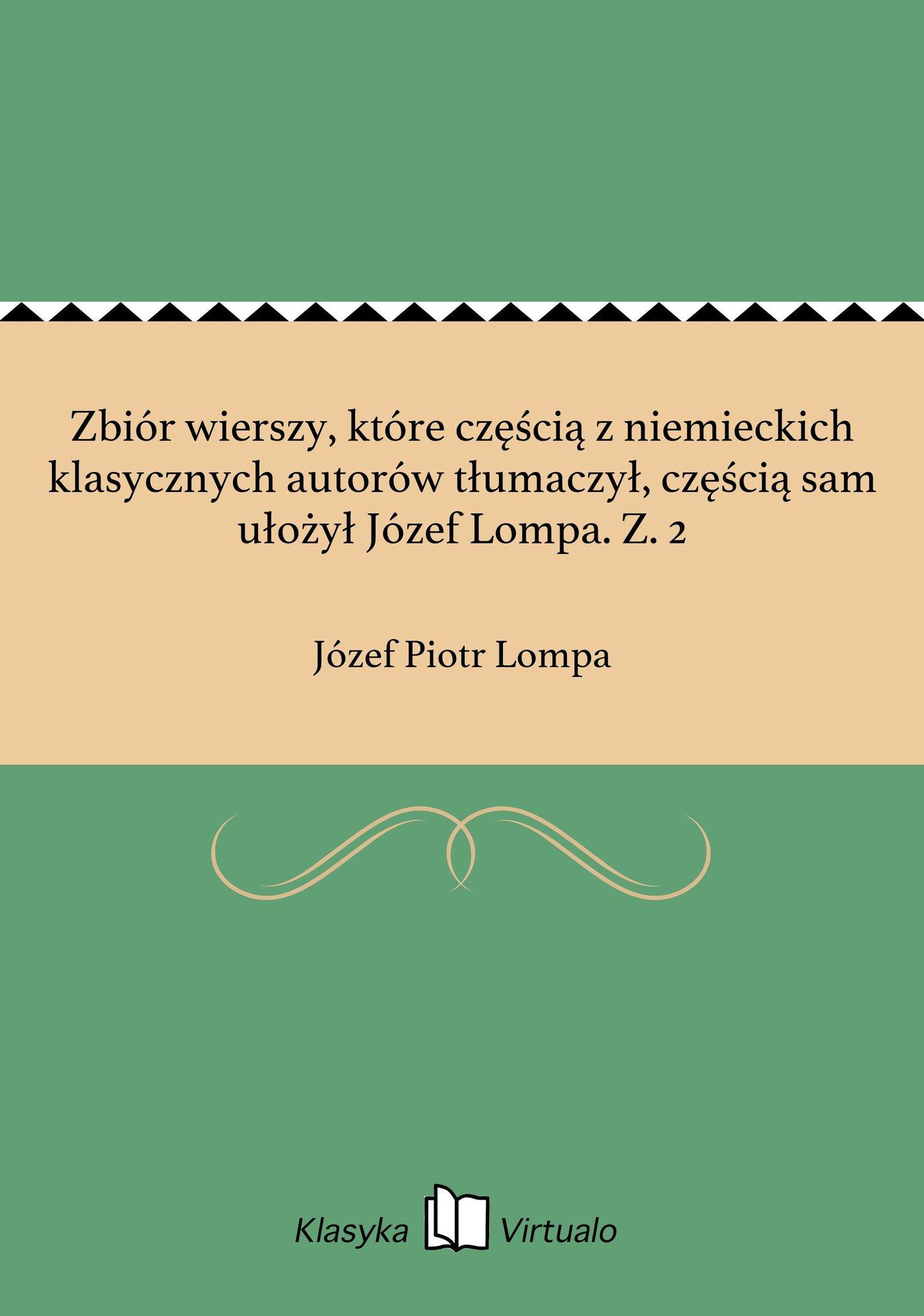 Zbiór wierszy, które częścią z niemieckich klasycznych autorów tłumaczył, częścią sam ułożył Józef Lompa. Z. 2 - Ebook (Książka EPUB) do pobrania w formacie EPUB