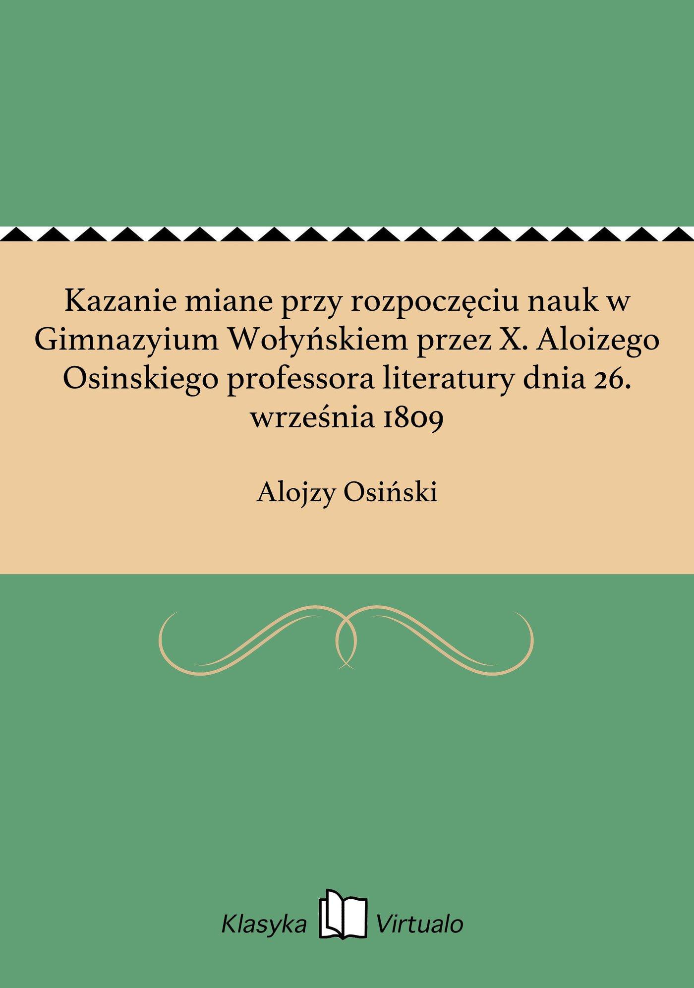 Kazanie miane przy rozpoczęciu nauk w Gimnazyium Wołyńskiem przez X. Aloizego Osinskiego professora literatury dnia 26. września 1809 - Ebook (Książka EPUB) do pobrania w formacie EPUB