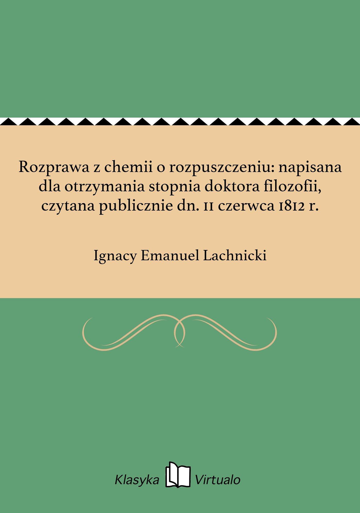 Rozprawa z chemii o rozpuszczeniu: napisana dla otrzymania stopnia doktora filozofii, czytana publicznie dn. 11 czerwca 1812 r. - Ebook (Książka EPUB) do pobrania w formacie EPUB