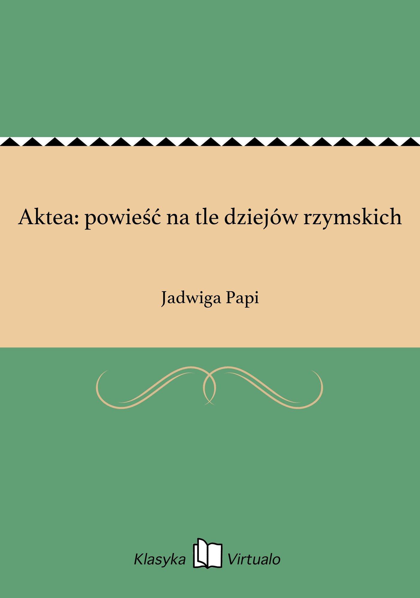 Aktea: powieść na tle dziejów rzymskich - Ebook (Książka EPUB) do pobrania w formacie EPUB