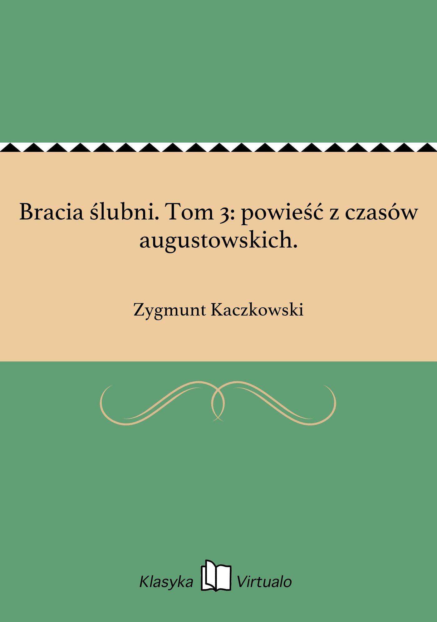 Bracia ślubni. Tom 3: powieść z czasów augustowskich. - Ebook (Książka EPUB) do pobrania w formacie EPUB