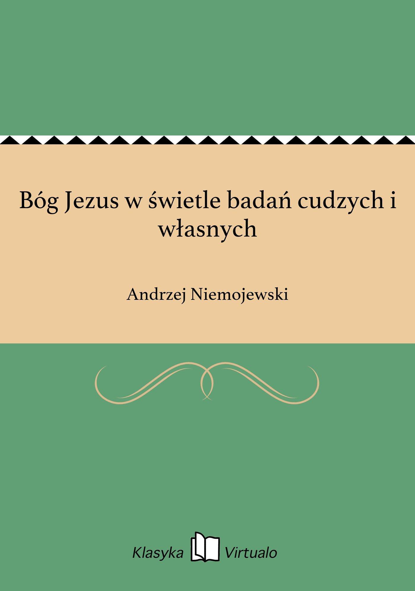 Bóg Jezus w świetle badań cudzych i własnych - Ebook (Książka EPUB) do pobrania w formacie EPUB