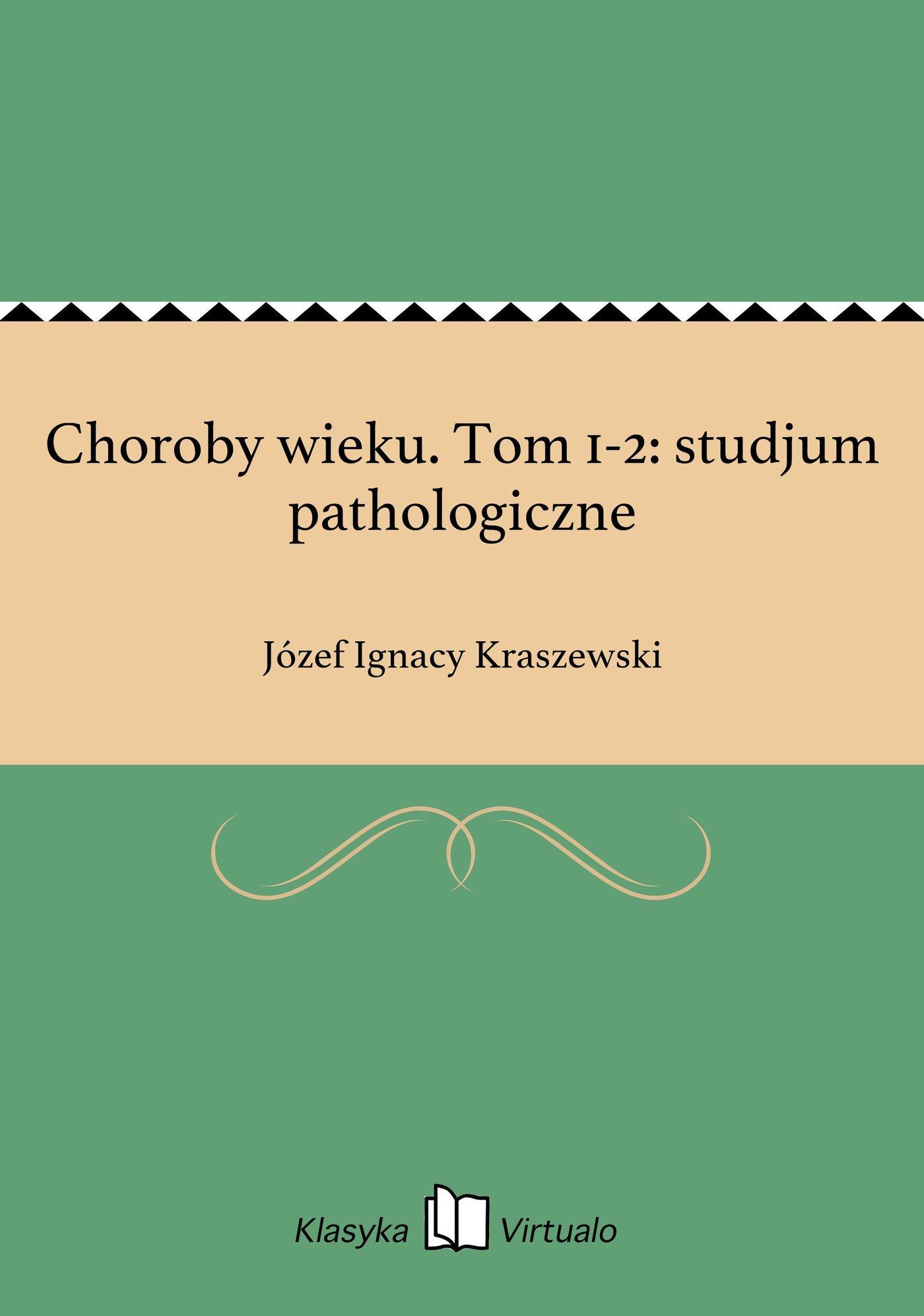 Choroby wieku. Tom 1-2: studjum pathologiczne - Ebook (Książka EPUB) do pobrania w formacie EPUB