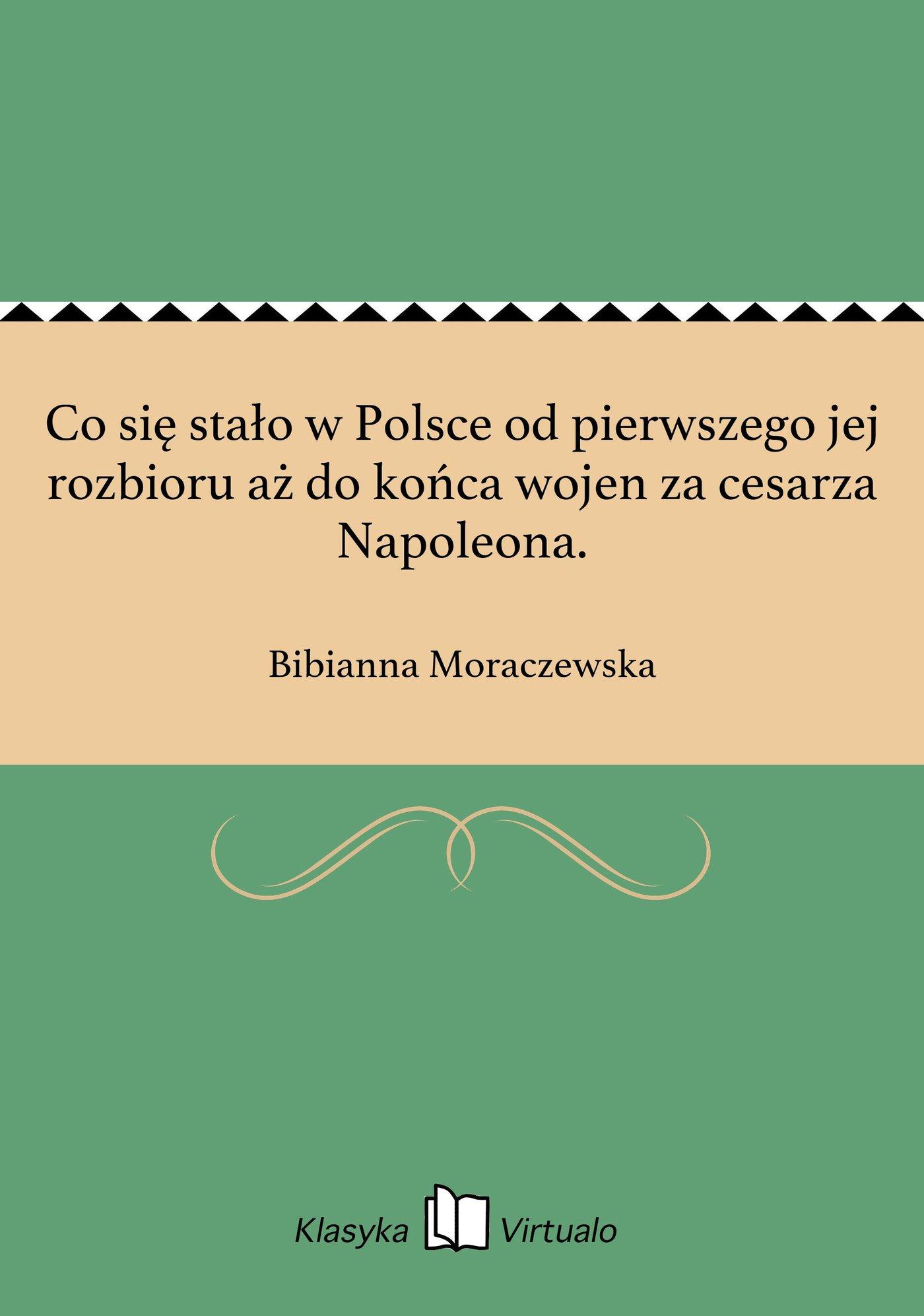 Co się stało w Polsce od pierwszego jej rozbioru aż do końca wojen za cesarza Napoleona. - Ebook (Książka EPUB) do pobrania w formacie EPUB
