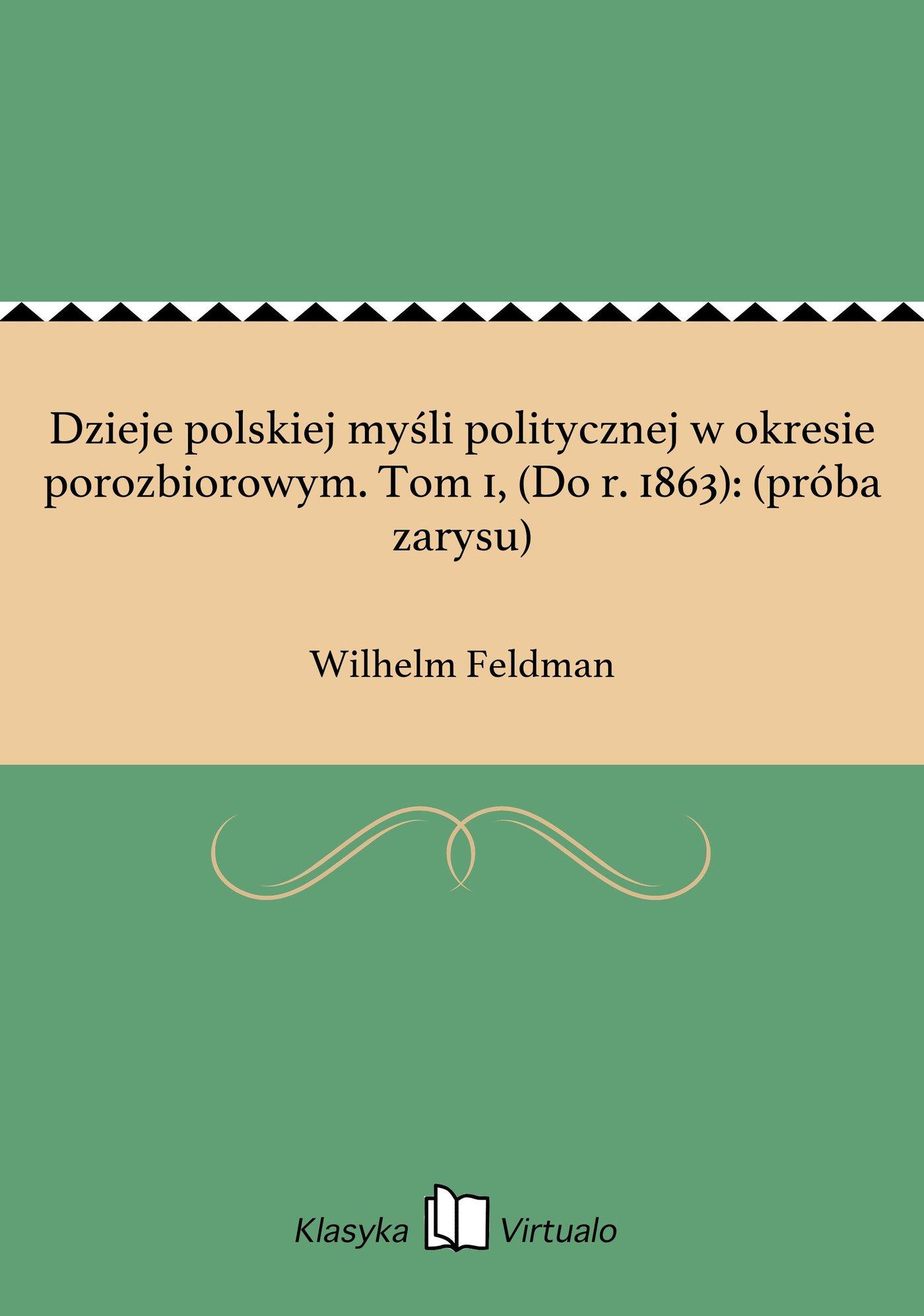 Dzieje polskiej myśli politycznej w okresie porozbiorowym. Tom 1, (Do r. 1863): (próba zarysu) - Ebook (Książka EPUB) do pobrania w formacie EPUB