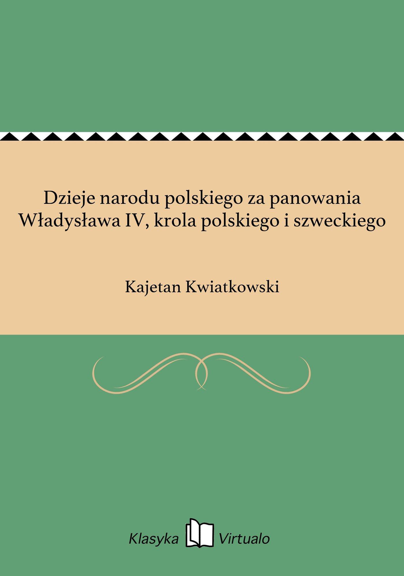 Dzieje narodu polskiego za panowania Władysława IV, krola polskiego i szweckiego - Ebook (Książka EPUB) do pobrania w formacie EPUB