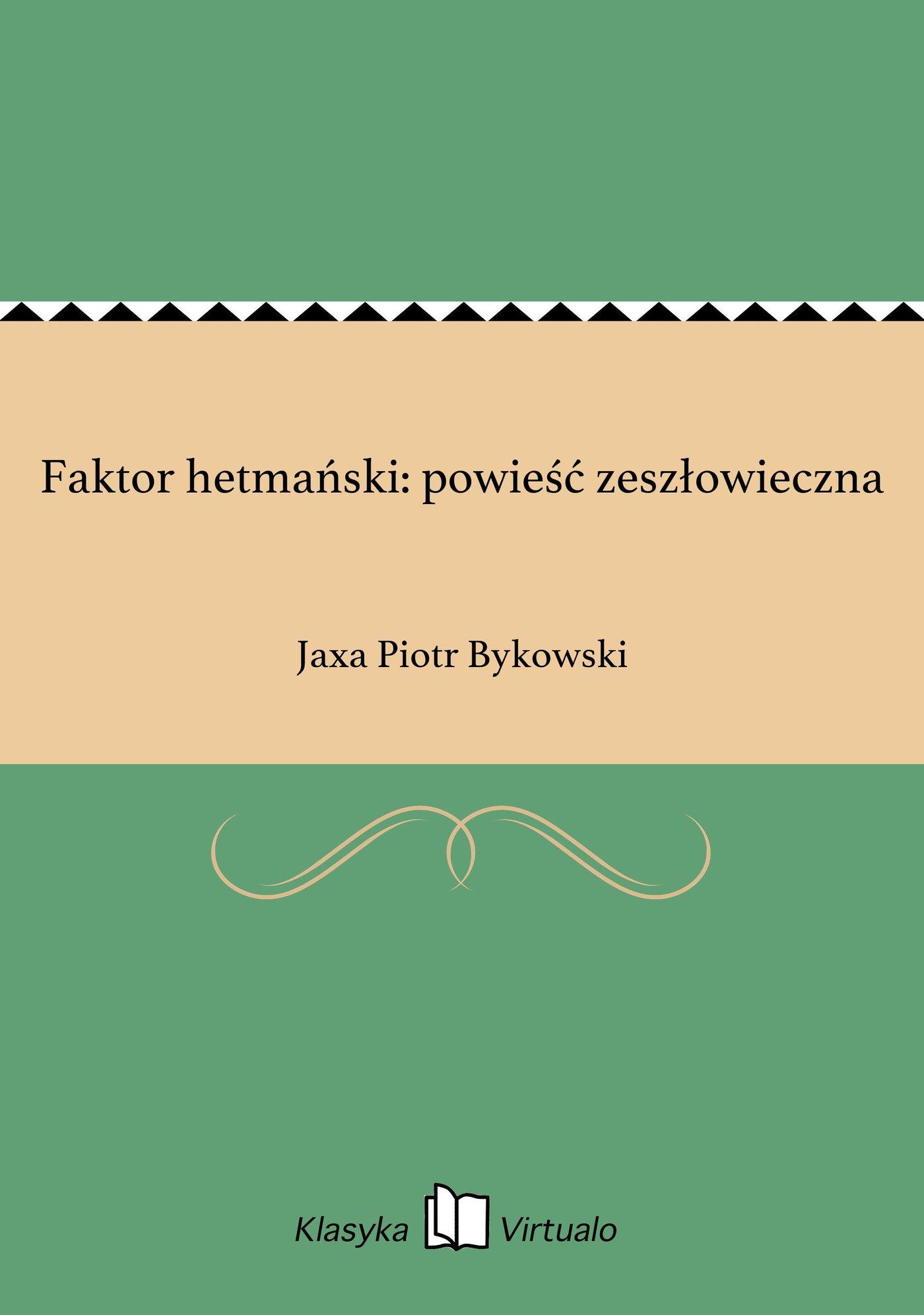 Faktor hetmański: powieść zeszłowieczna - Ebook (Książka EPUB) do pobrania w formacie EPUB