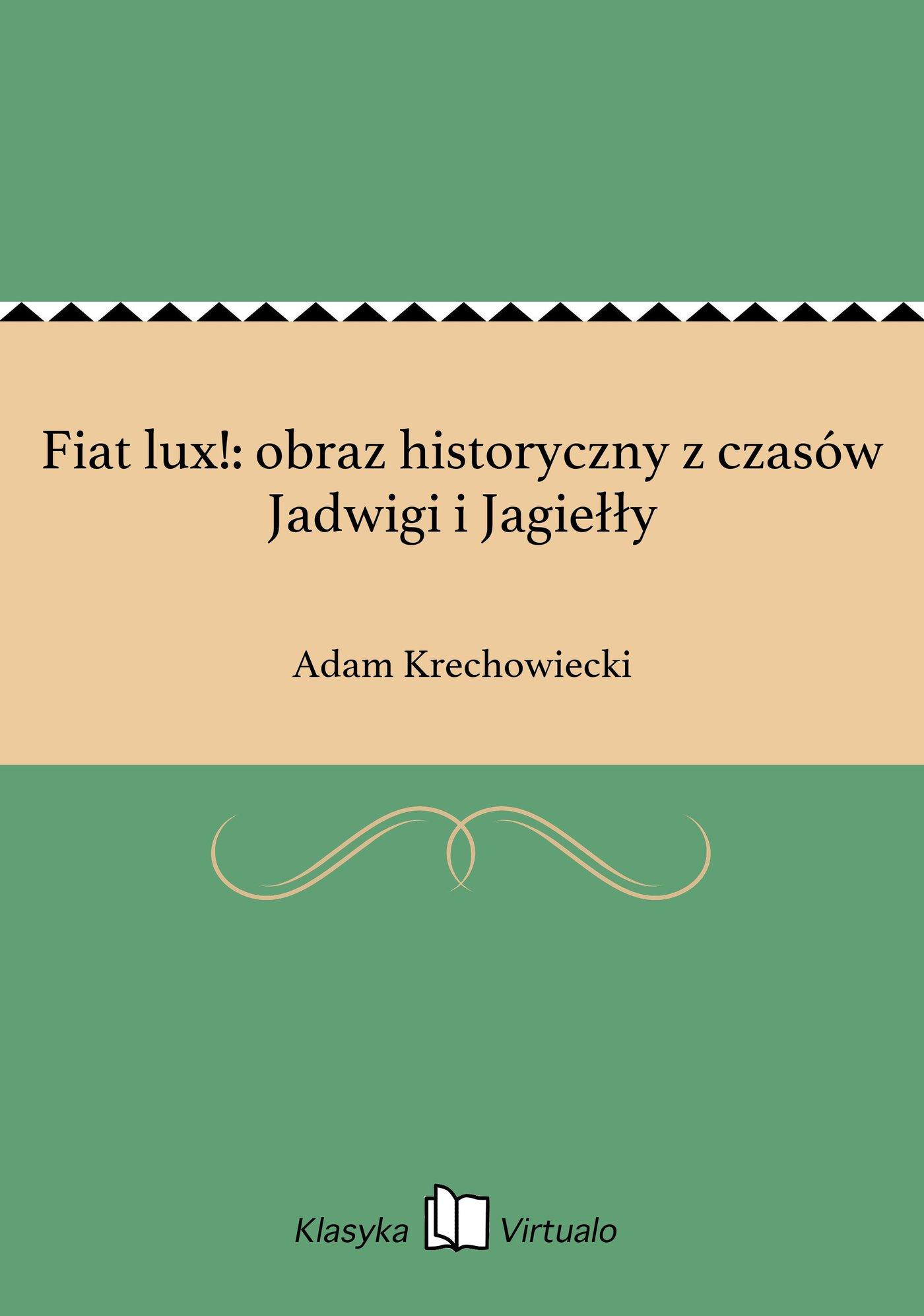 Fiat lux!: obraz historyczny z czasów Jadwigi i Jagiełły - Ebook (Książka EPUB) do pobrania w formacie EPUB