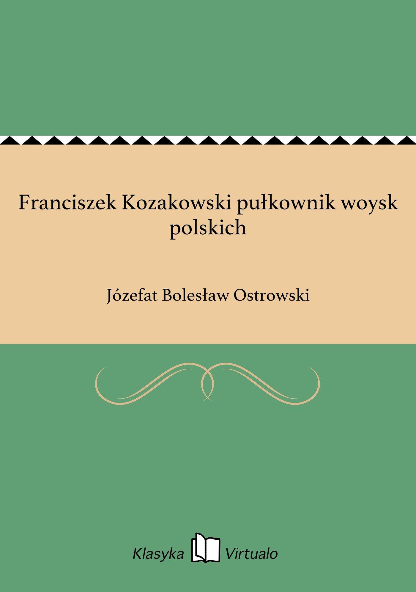 Franciszek Kozakowski pułkownik woysk polskich - Ebook (Książka EPUB) do pobrania w formacie EPUB