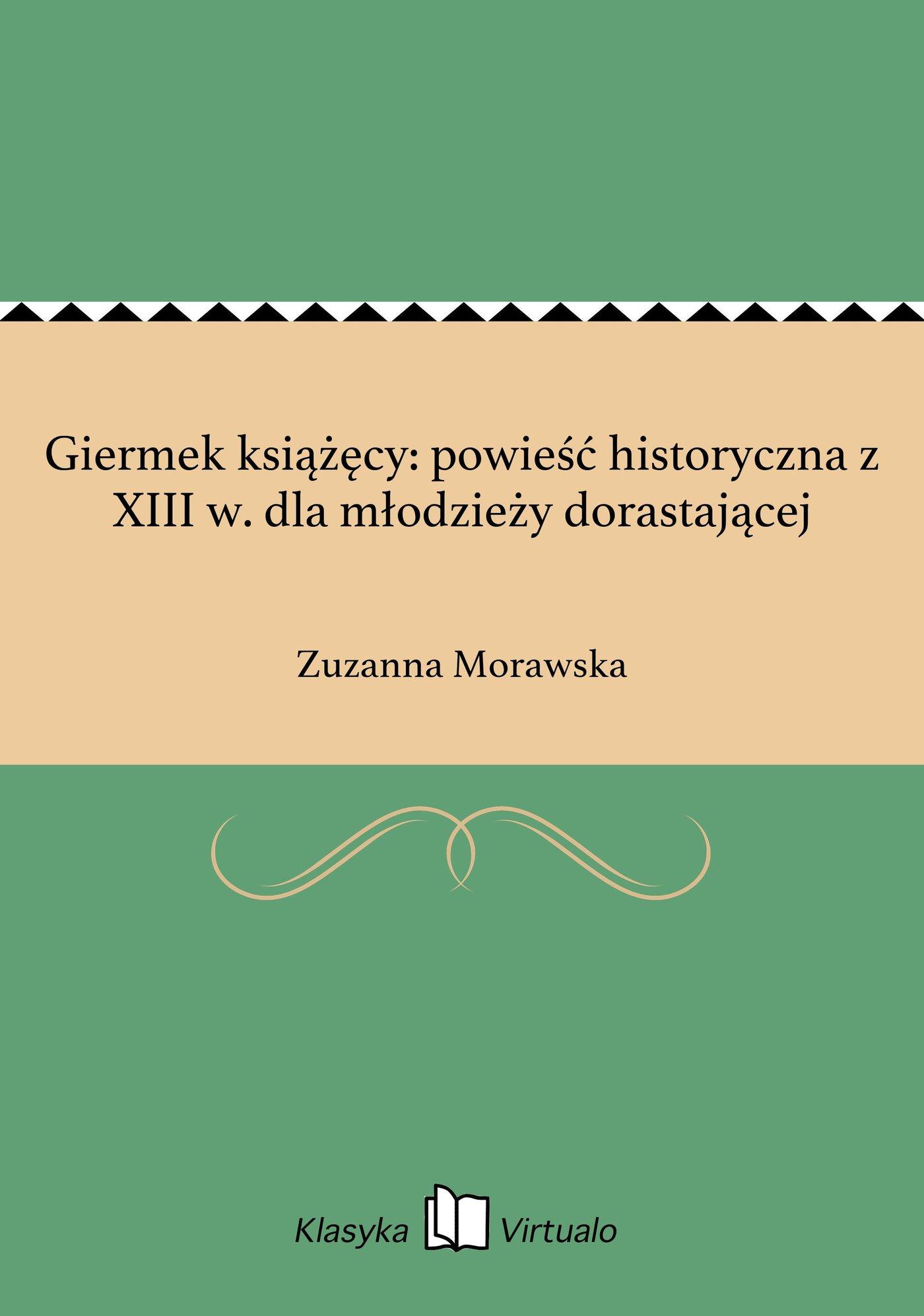 Giermek książęcy: powieść historyczna z XIII w. dla młodzieży dorastającej - Ebook (Książka EPUB) do pobrania w formacie EPUB