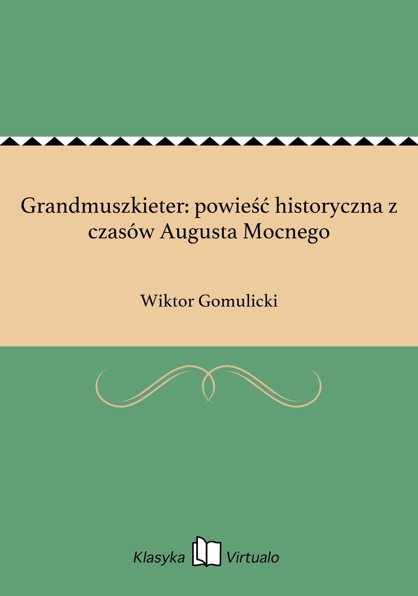 Grandmuszkieter: powieść historyczna z czasów Augusta Mocnego - Ebook (Książka EPUB) do pobrania w formacie EPUB