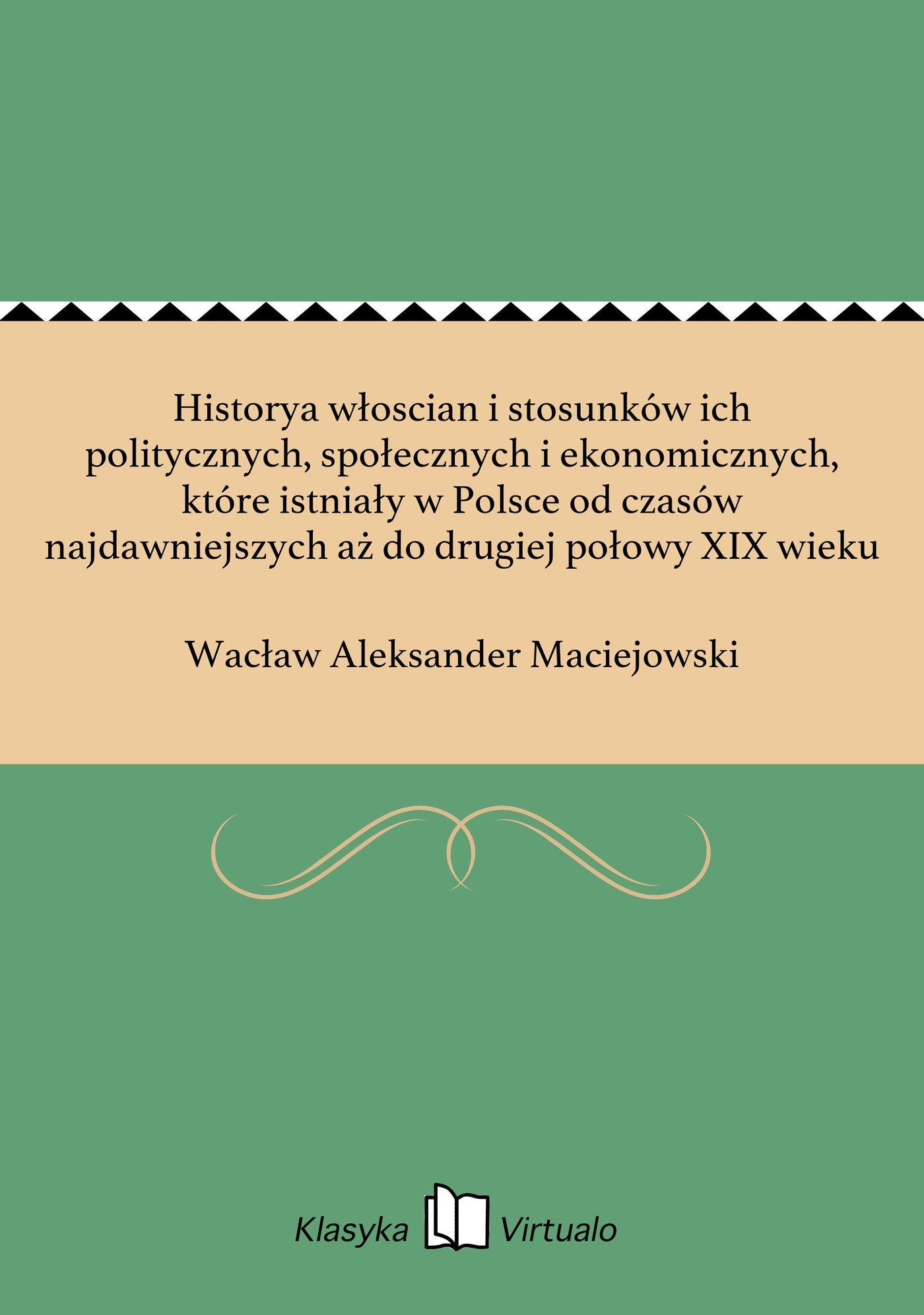 Historya włoscian i stosunków ich politycznych, społecznych i ekonomicznych, które istniały w Polsce od czasów najdawniejszych aż do drugiej połowy XIX wieku - Ebook (Książka EPUB) do pobrania w formacie EPUB