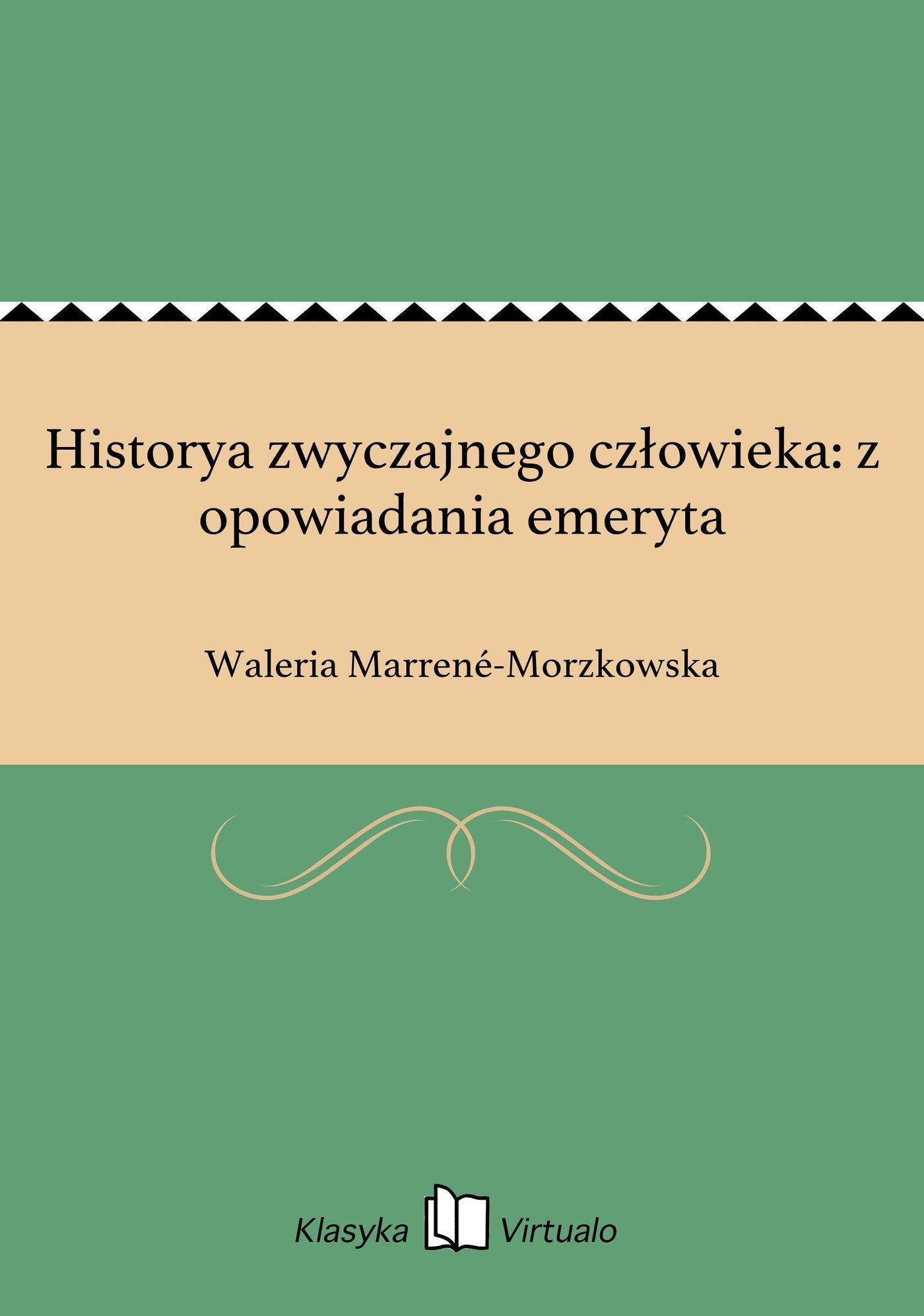 Historya zwyczajnego człowieka: z opowiadania emeryta - Ebook (Książka EPUB) do pobrania w formacie EPUB