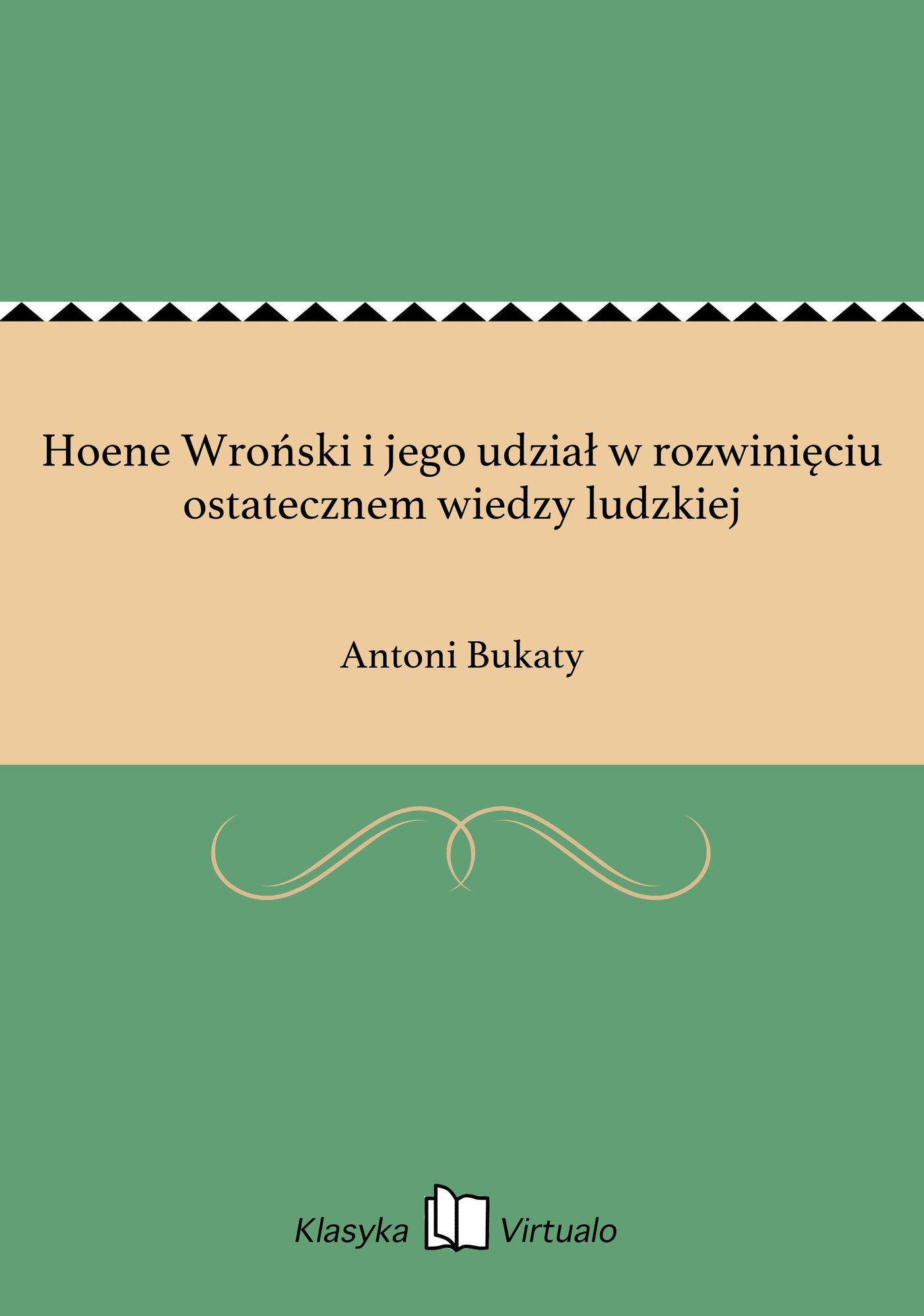 Hoene Wroński i jego udział w rozwinięciu ostatecznem wiedzy ludzkiej - Ebook (Książka EPUB) do pobrania w formacie EPUB