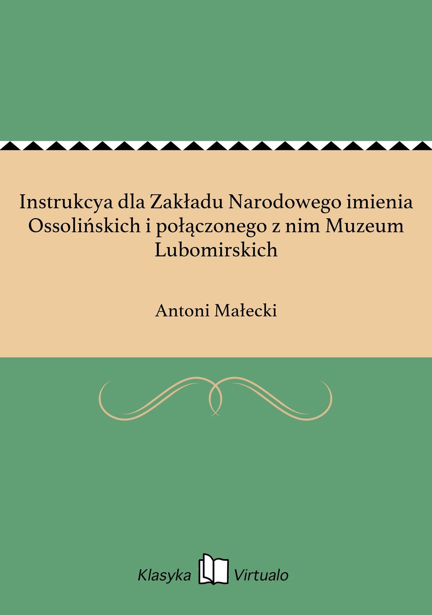 Instrukcya dla Zakładu Narodowego imienia Ossolińskich i połączonego z nim Muzeum Lubomirskich - Ebook (Książka EPUB) do pobrania w formacie EPUB