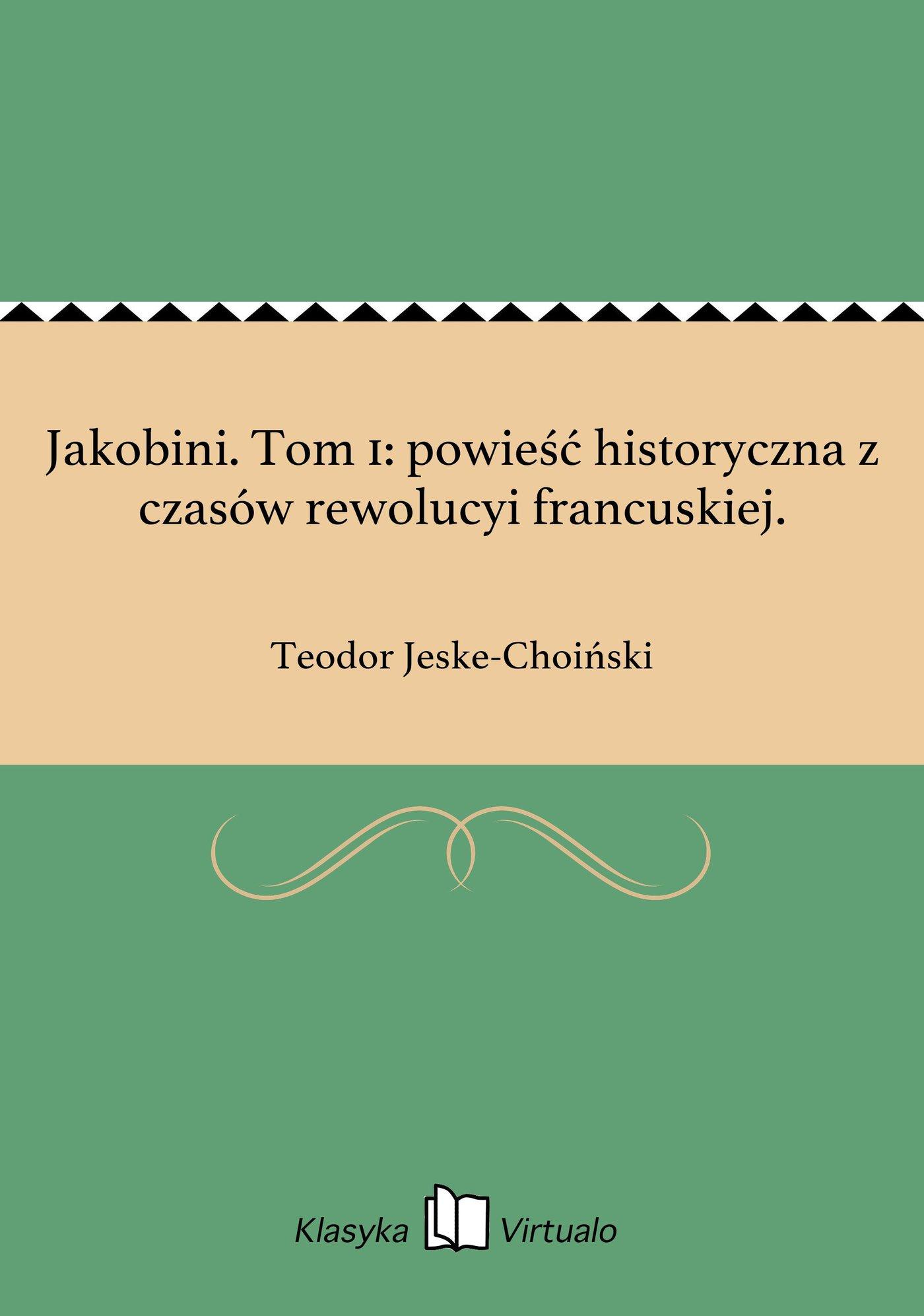 Jakobini. Tom 1: powieść historyczna z czasów rewolucyi francuskiej. - Ebook (Książka EPUB) do pobrania w formacie EPUB