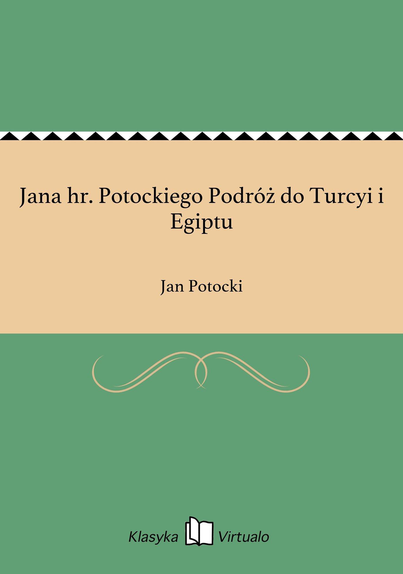 Jana hr. Potockiego Podróż do Turcyi i Egiptu - Ebook (Książka EPUB) do pobrania w formacie EPUB
