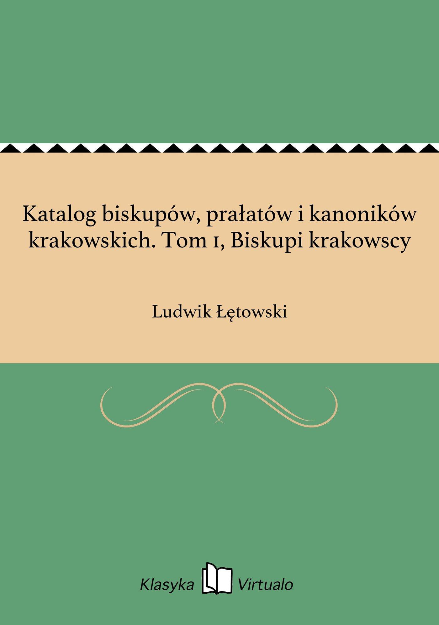 Katalog biskupów, prałatów i kanoników krakowskich. Tom 1, Biskupi krakowscy - Ebook (Książka EPUB) do pobrania w formacie EPUB