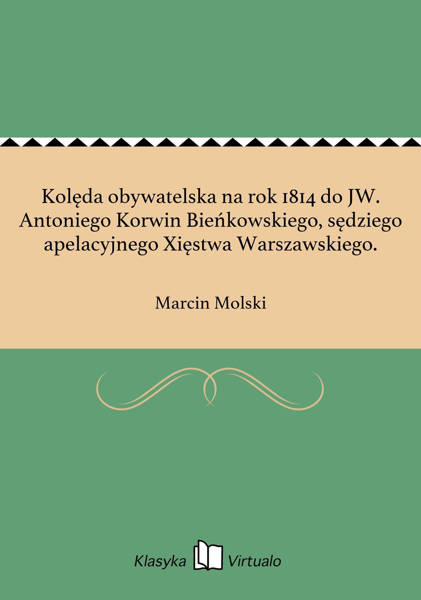 Kolęda obywatelska na rok 1814 do JW. Antoniego Korwin Bieńkowskiego, sędziego apelacyjnego Xięstwa Warszawskiego. - Ebook (Książka EPUB) do pobrania w formacie EPUB