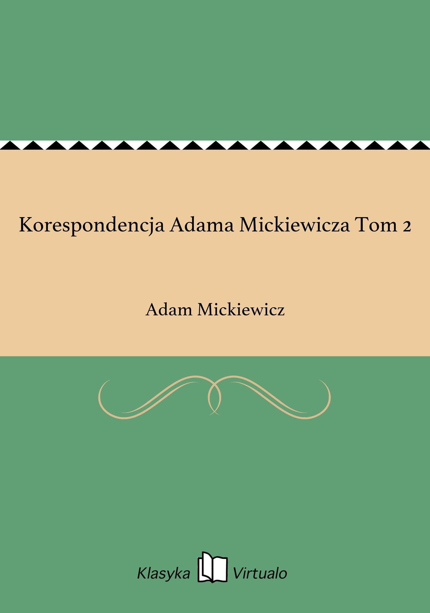 Korespondencja Adama Mickiewicza Tom 2 - Ebook (Książka EPUB) do pobrania w formacie EPUB