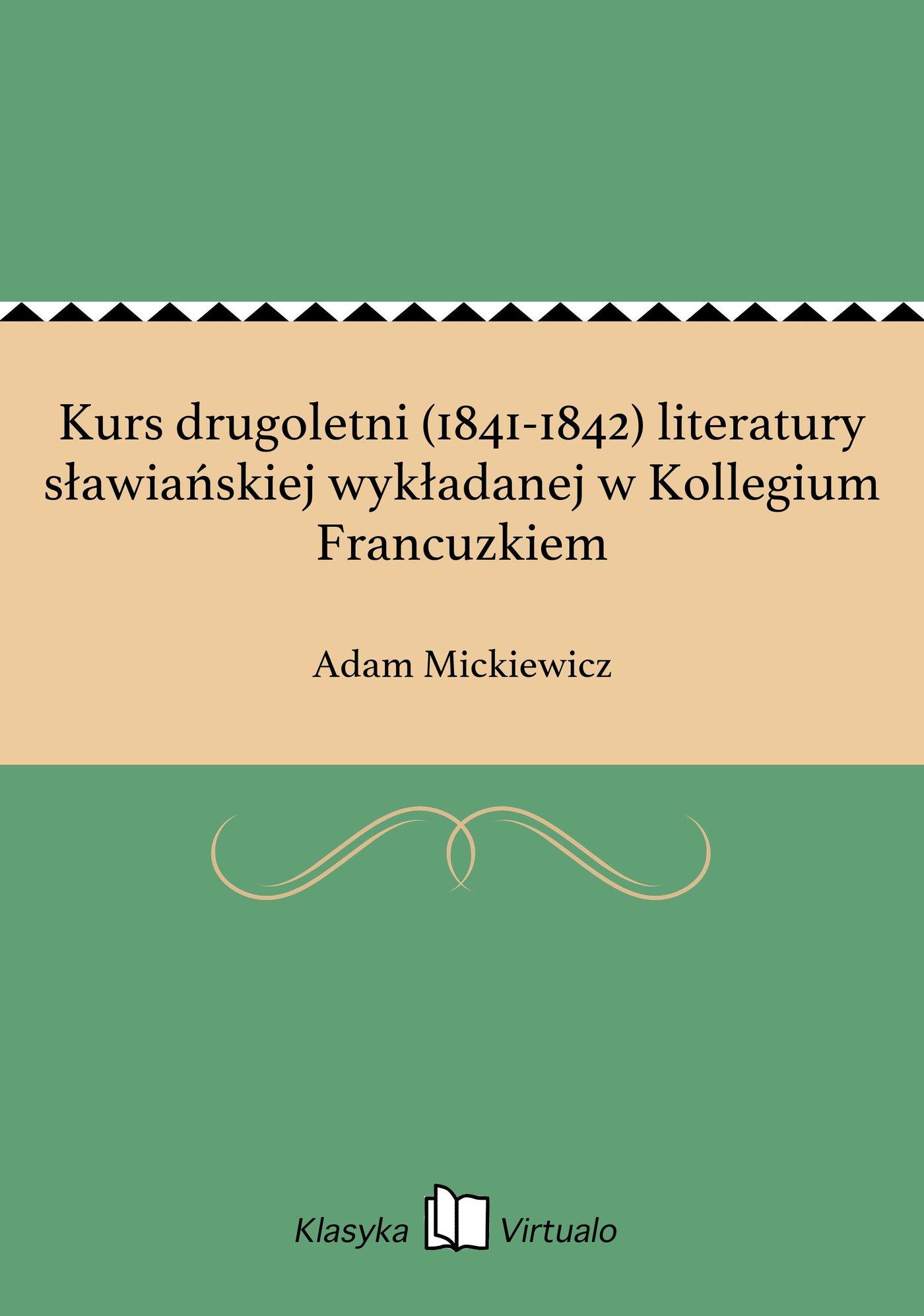 Kurs drugoletni (1841-1842) literatury sławiańskiej wykładanej w Kollegium Francuzkiem - Ebook (Książka EPUB) do pobrania w formacie EPUB