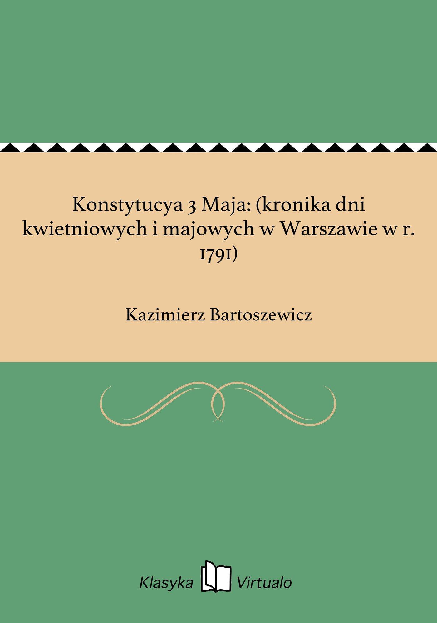 Konstytucya 3 Maja: (kronika dni kwietniowych i majowych w Warszawie w r. 1791) - Ebook (Książka EPUB) do pobrania w formacie EPUB
