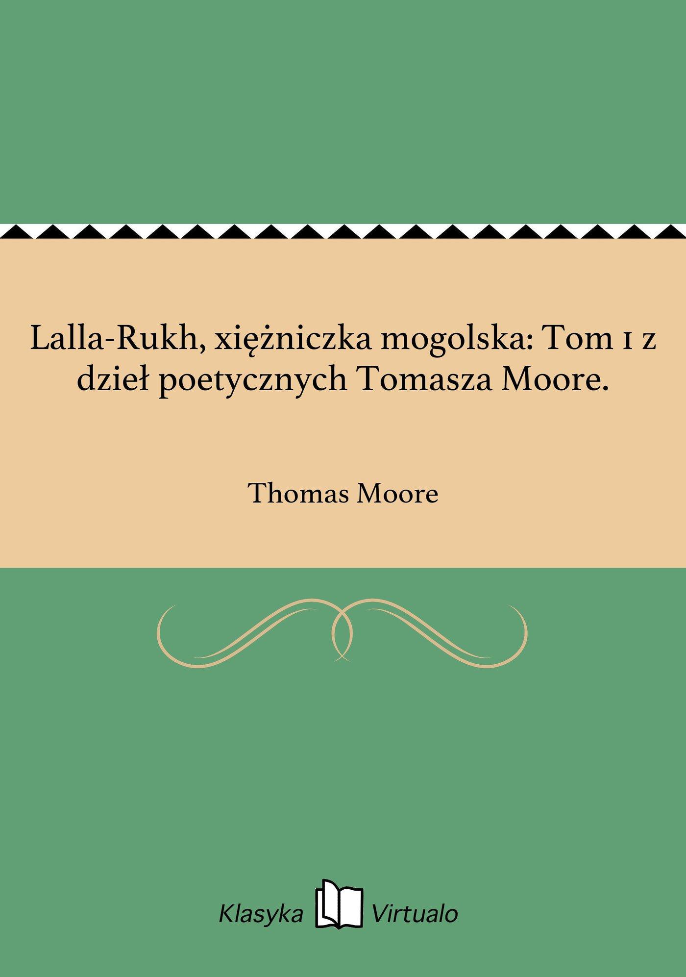 Lalla-Rukh, xiężniczka mogolska: Tom 1 z dzieł poetycznych Tomasza Moore. - Ebook (Książka EPUB) do pobrania w formacie EPUB