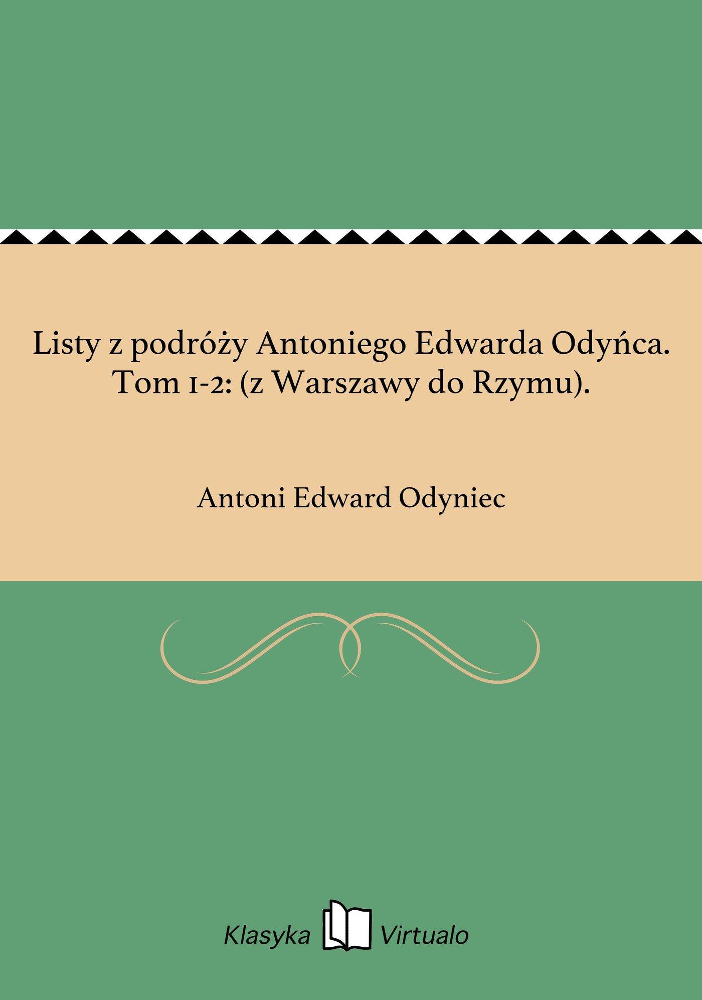 Listy z podróży Antoniego Edwarda Odyńca. Tom 1-2: (z Warszawy do Rzymu). - Ebook (Książka EPUB) do pobrania w formacie EPUB