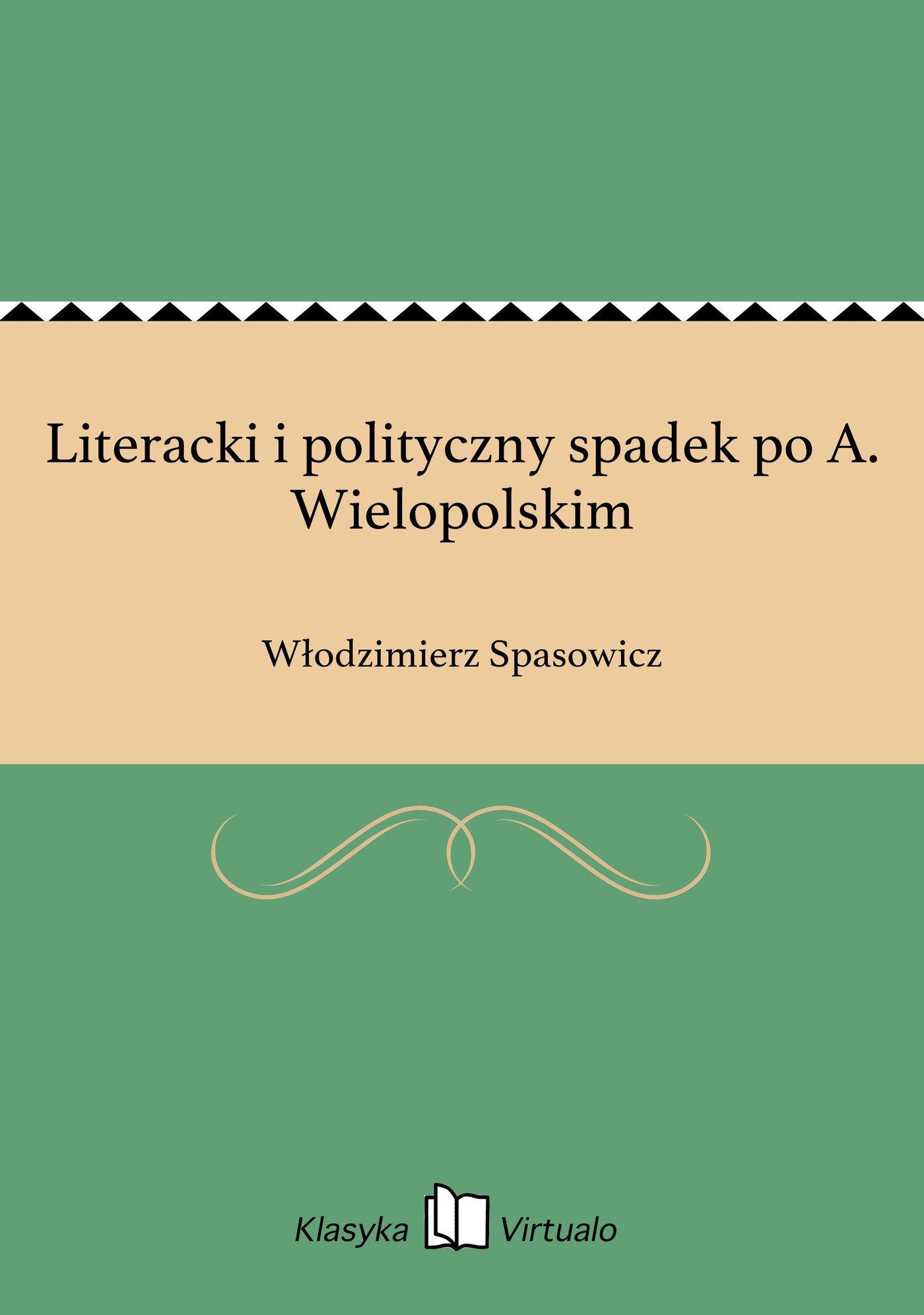 Literacki i polityczny spadek po A. Wielopolskim - Ebook (Książka EPUB) do pobrania w formacie EPUB