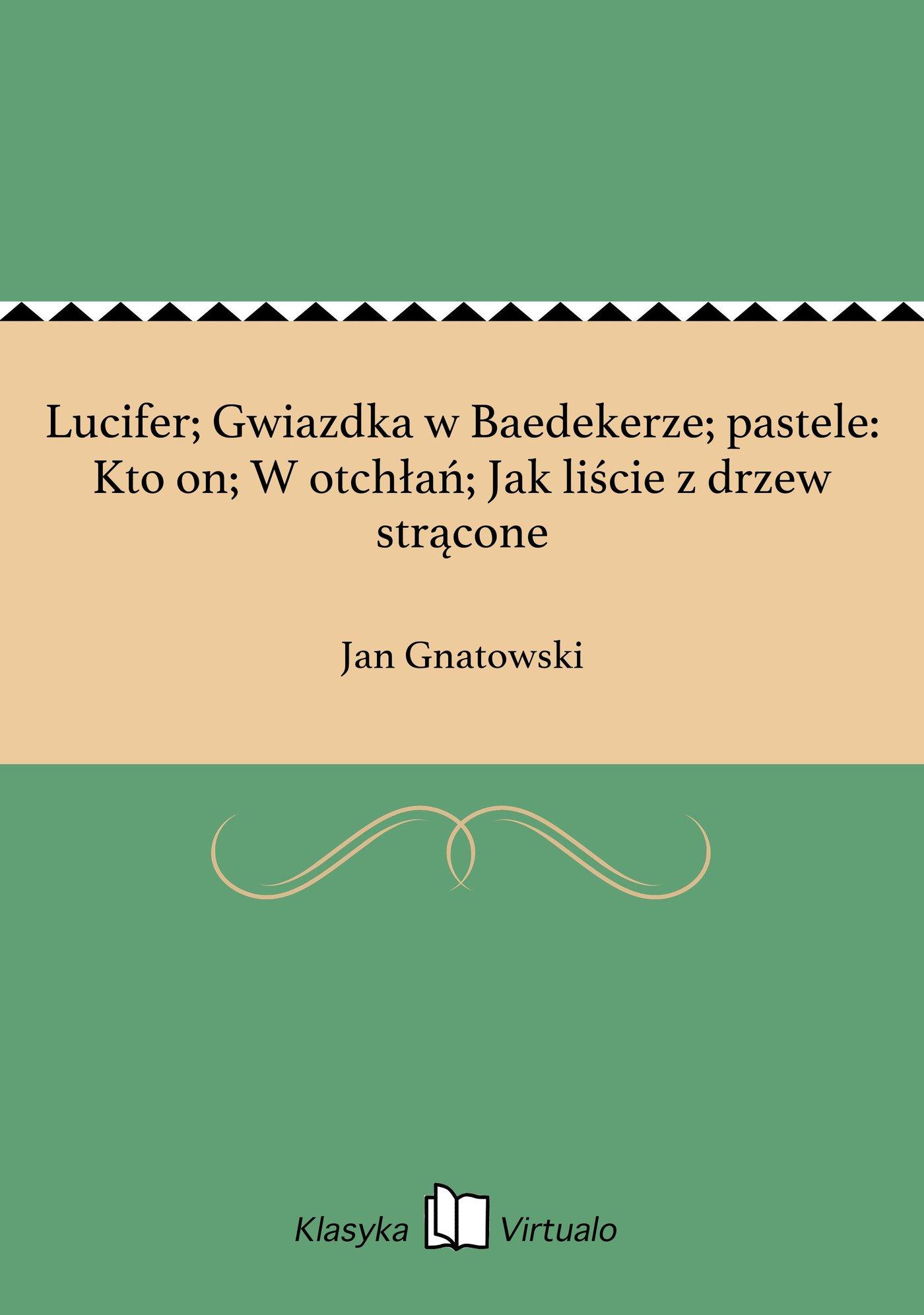 Lucifer; Gwiazdka w Baedekerze; pastele: Kto on; W otchłań; Jak liście z drzew strącone - Ebook (Książka EPUB) do pobrania w formacie EPUB