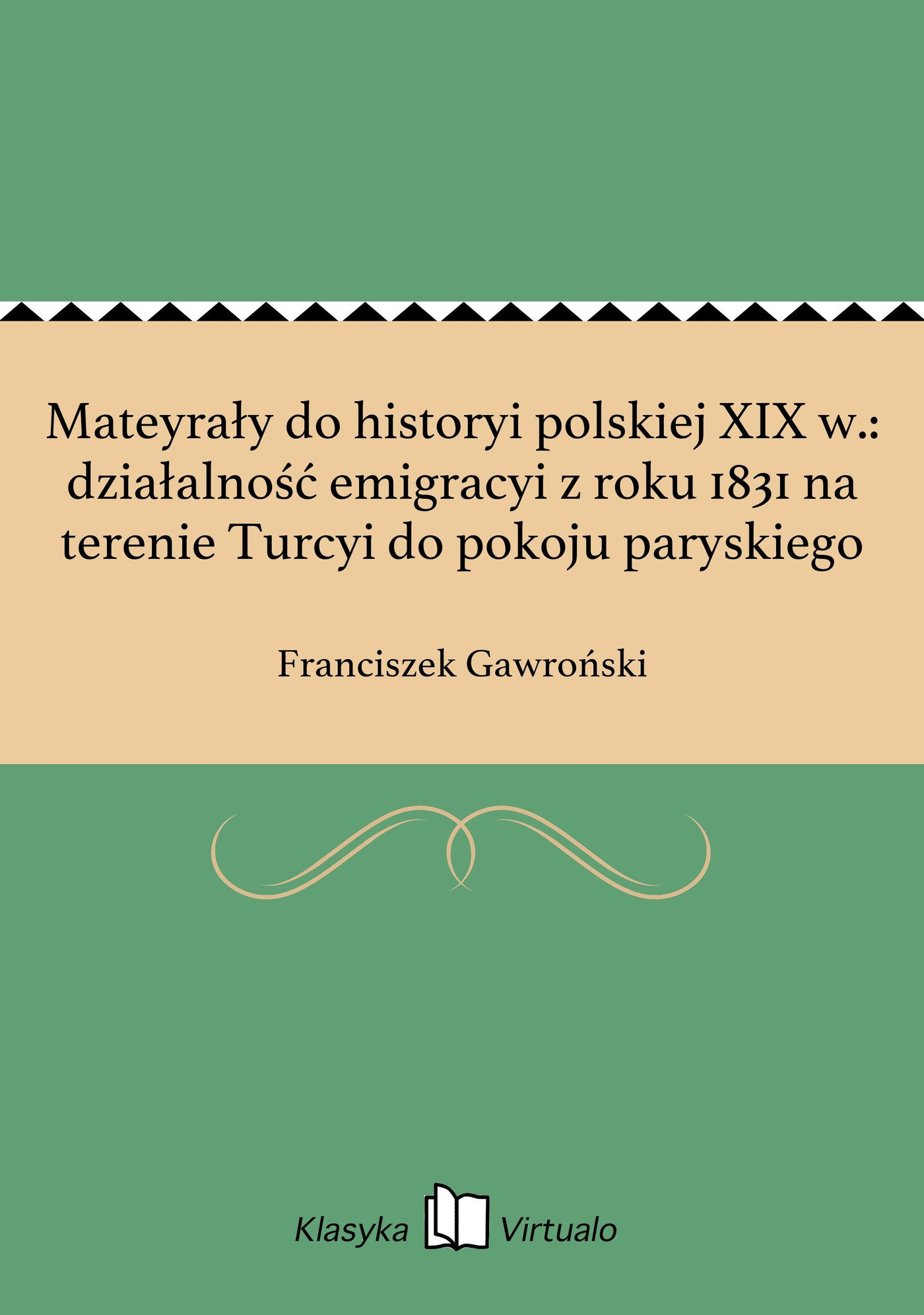 Mateyrały do historyi polskiej XIX w.: działalność emigracyi z roku 1831 na terenie Turcyi do pokoju paryskiego - Ebook (Książka EPUB) do pobrania w formacie EPUB