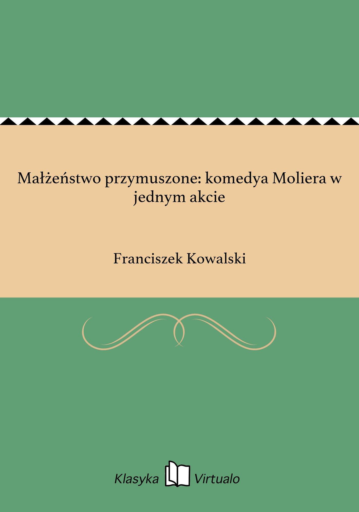 Małżeństwo przymuszone: komedya Moliera w jednym akcie - Ebook (Książka EPUB) do pobrania w formacie EPUB