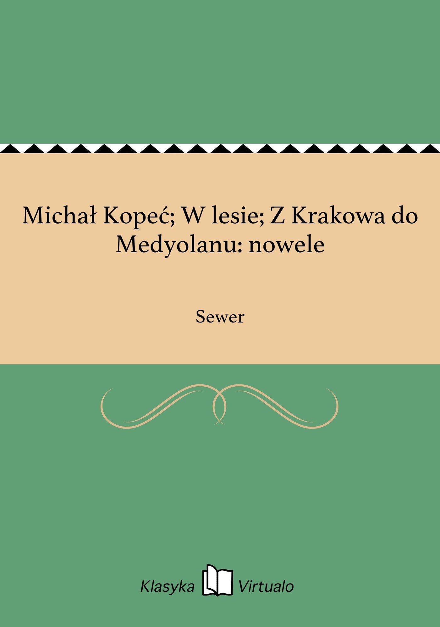Michał Kopeć; W lesie; Z Krakowa do Medyolanu: nowele - Ebook (Książka EPUB) do pobrania w formacie EPUB