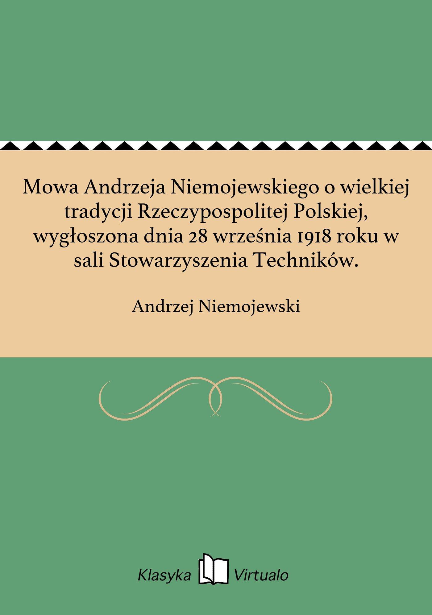 Mowa Andrzeja Niemojewskiego o wielkiej tradycji Rzeczypospolitej Polskiej, wygłoszona dnia 28 września 1918 roku w sali Stowarzyszenia Techników. - Ebook (Książka EPUB) do pobrania w formacie EPUB
