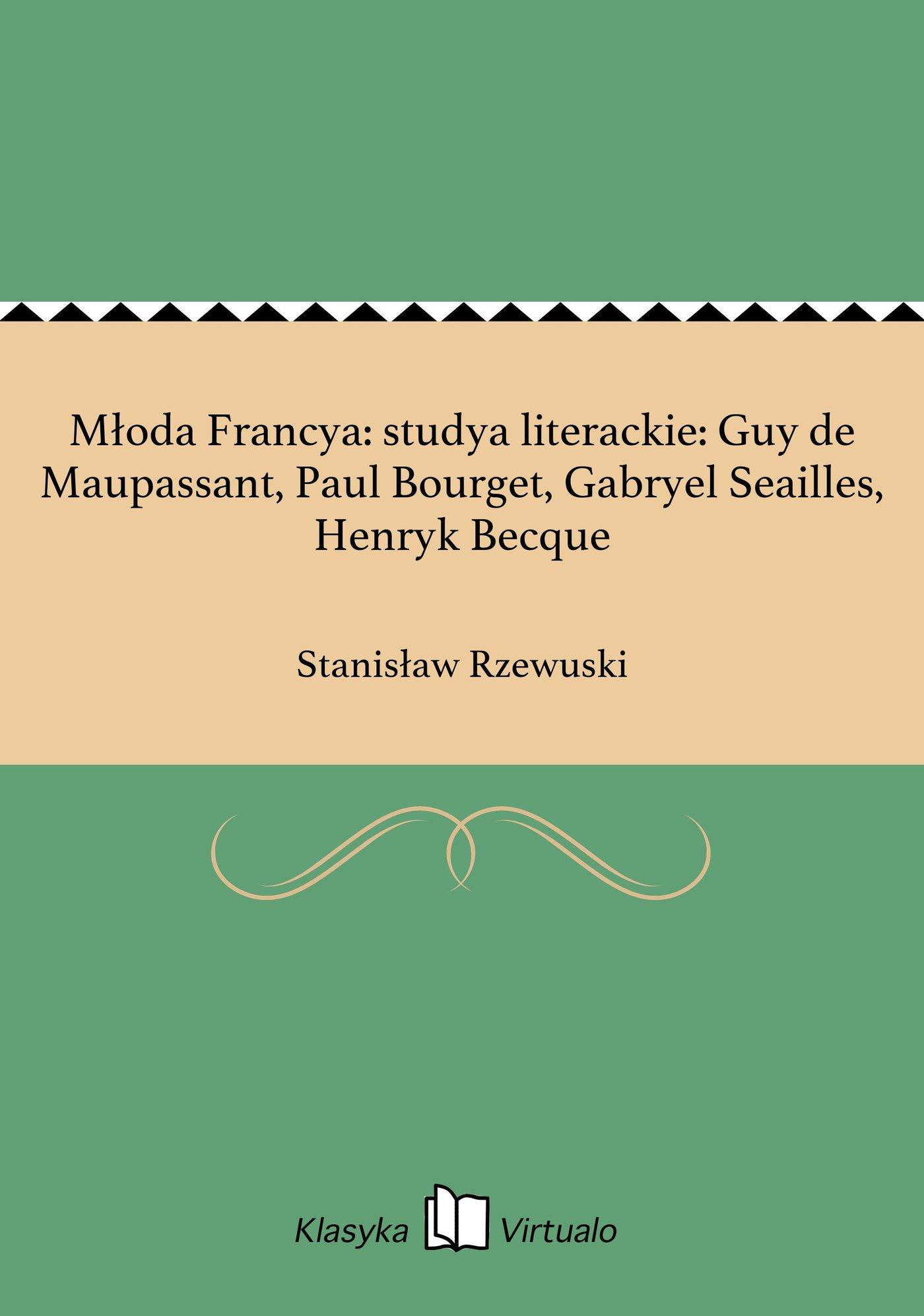 Młoda Francya: studya literackie: Guy de Maupassant, Paul Bourget, Gabryel Seailles, Henryk Becque - Ebook (Książka EPUB) do pobrania w formacie EPUB