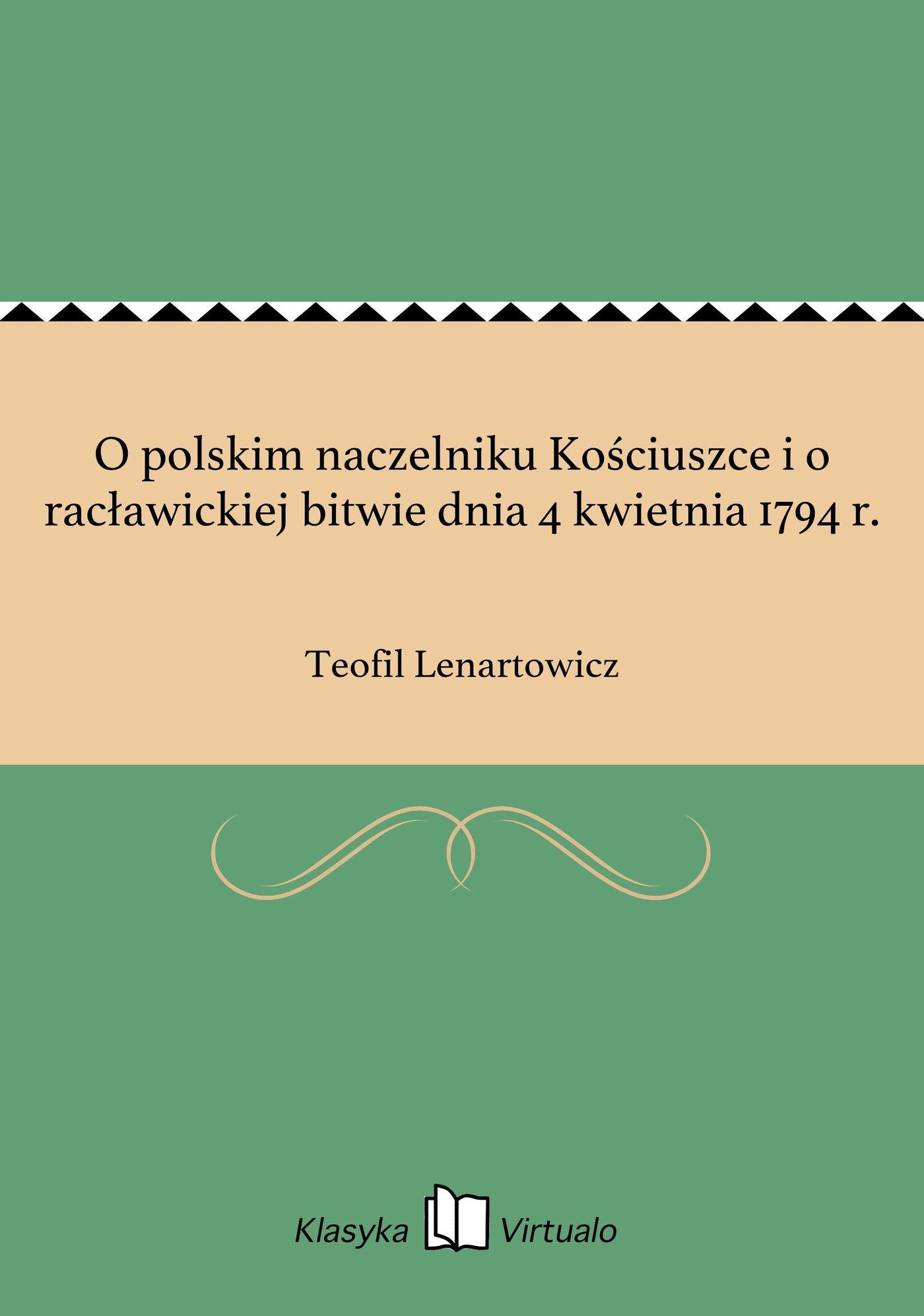 O polskim naczelniku Kościuszce i o racławickiej bitwie dnia 4 kwietnia 1794 r. - Ebook (Książka EPUB) do pobrania w formacie EPUB