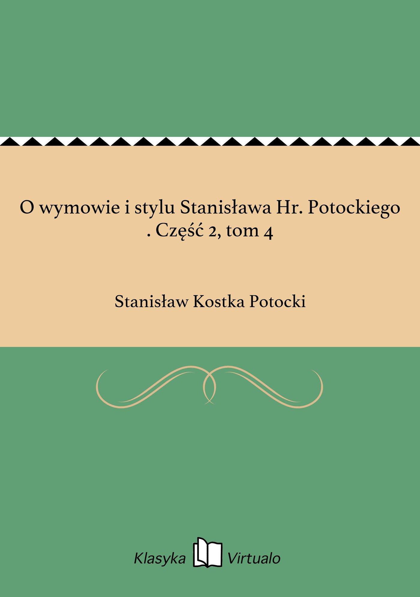 O wymowie i stylu Stanisława Hr. Potockiego . Część 2, tom 4 - Ebook (Książka EPUB) do pobrania w formacie EPUB