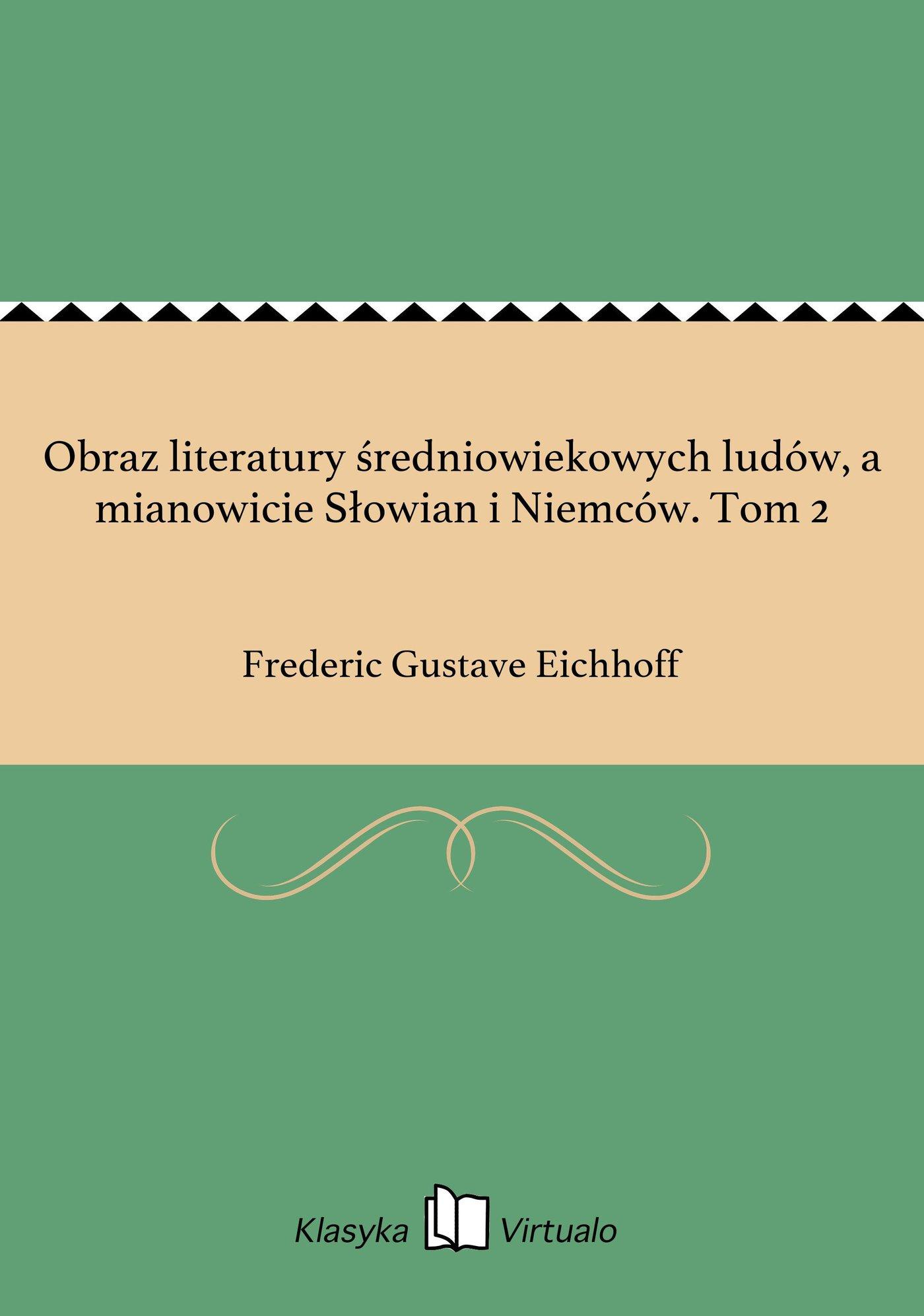 Obraz literatury średniowiekowych ludów, a mianowicie Słowian i Niemców. Tom 2 - Ebook (Książka EPUB) do pobrania w formacie EPUB