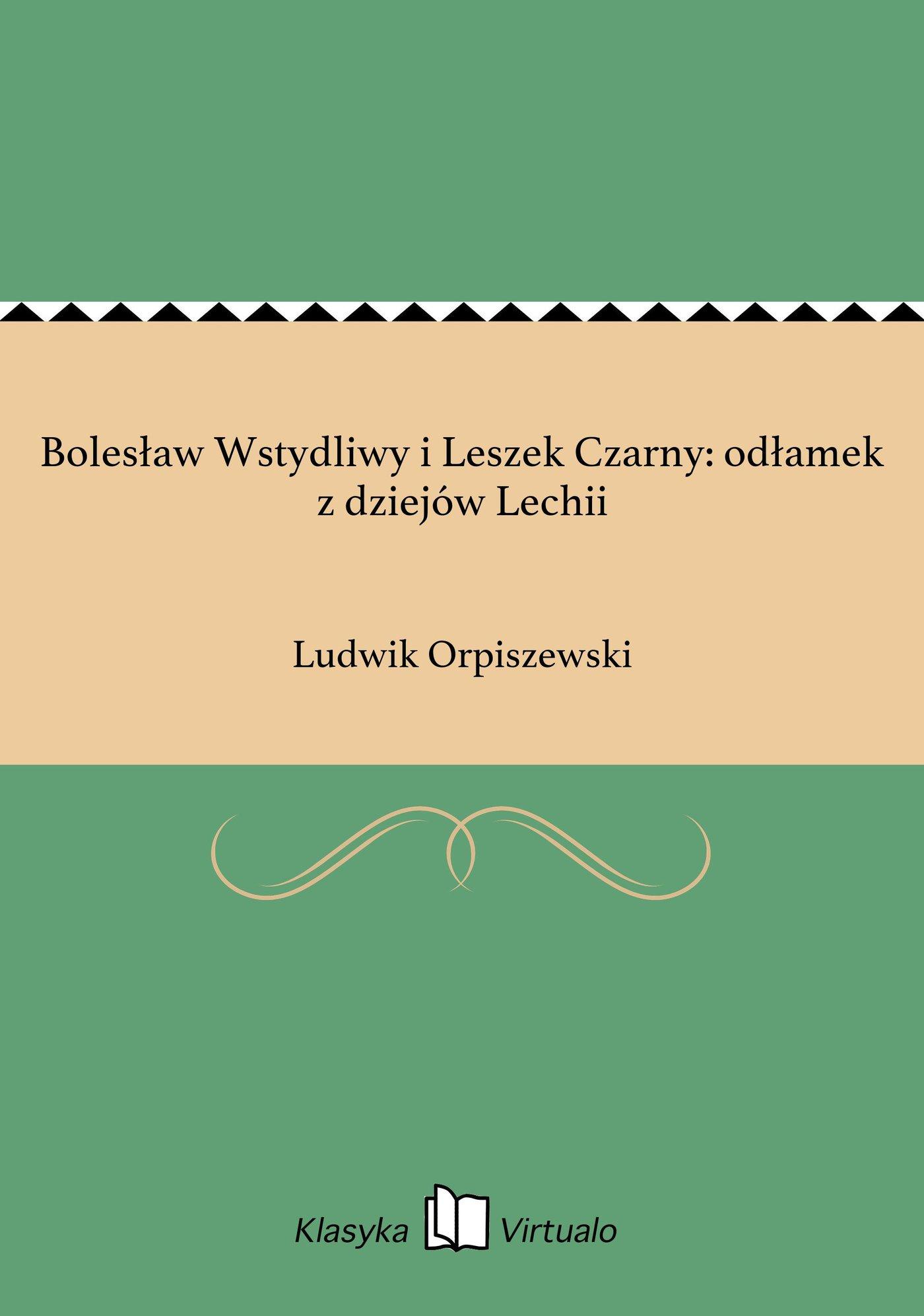 Bolesław Wstydliwy i Leszek Czarny: odłamek z dziejów Lechii - Ebook (Książka EPUB) do pobrania w formacie EPUB