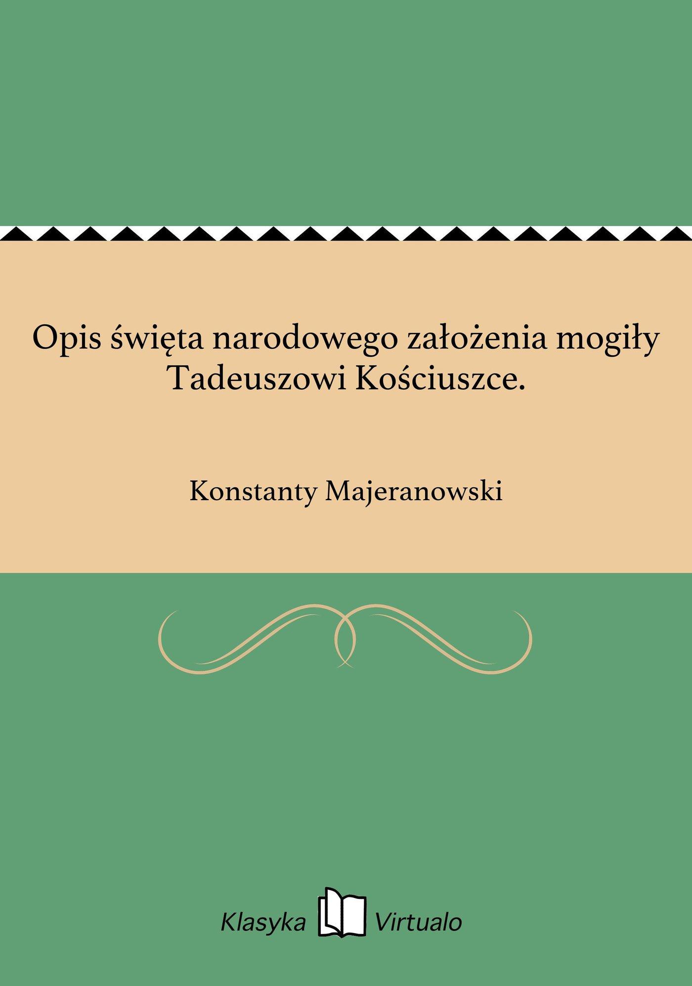 Opis święta narodowego założenia mogiły Tadeuszowi Kościuszce. - Ebook (Książka EPUB) do pobrania w formacie EPUB